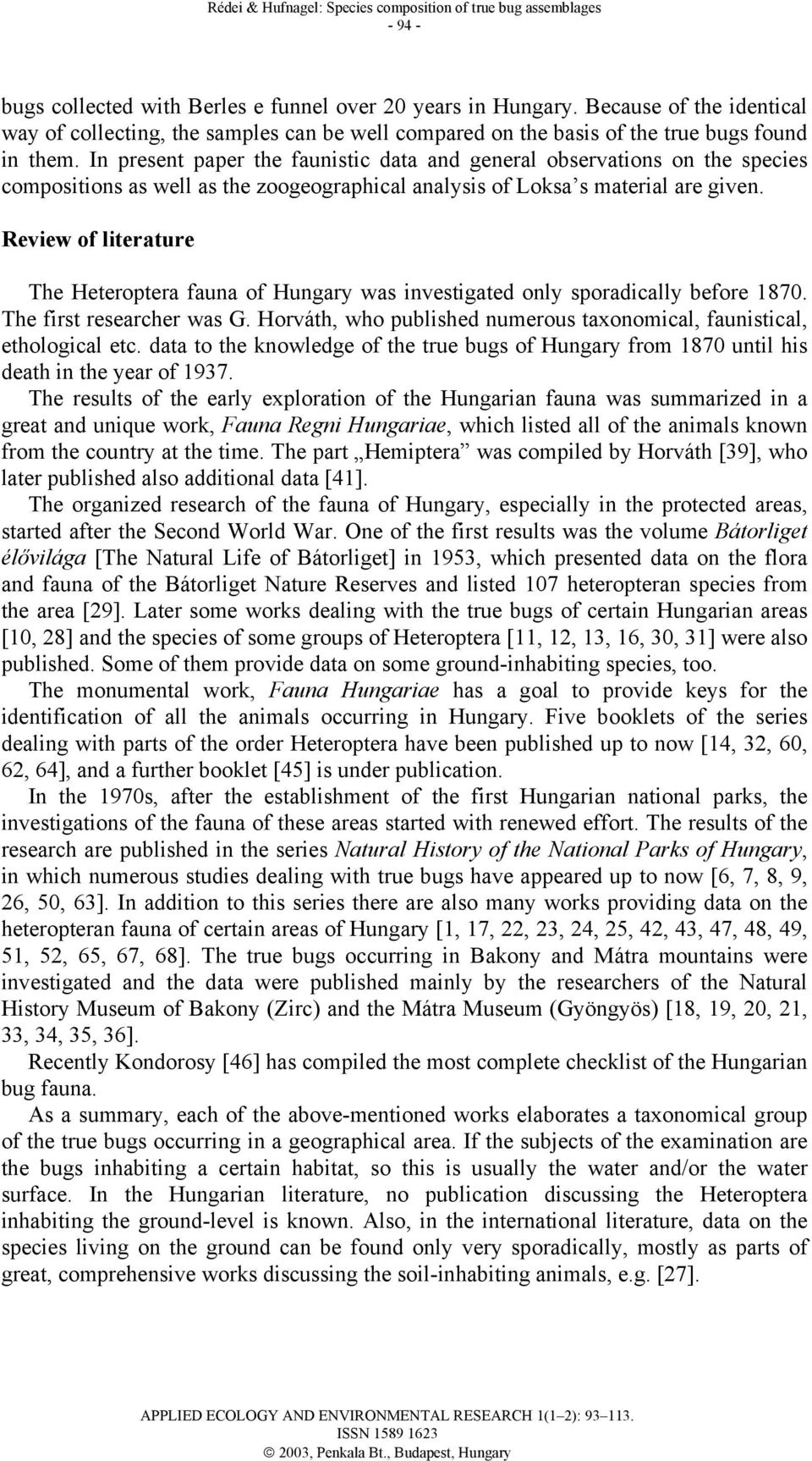 Review of literature The Heteroptera fauna of Hungary was investigated only sporadically before 1870. The first researcher was G.
