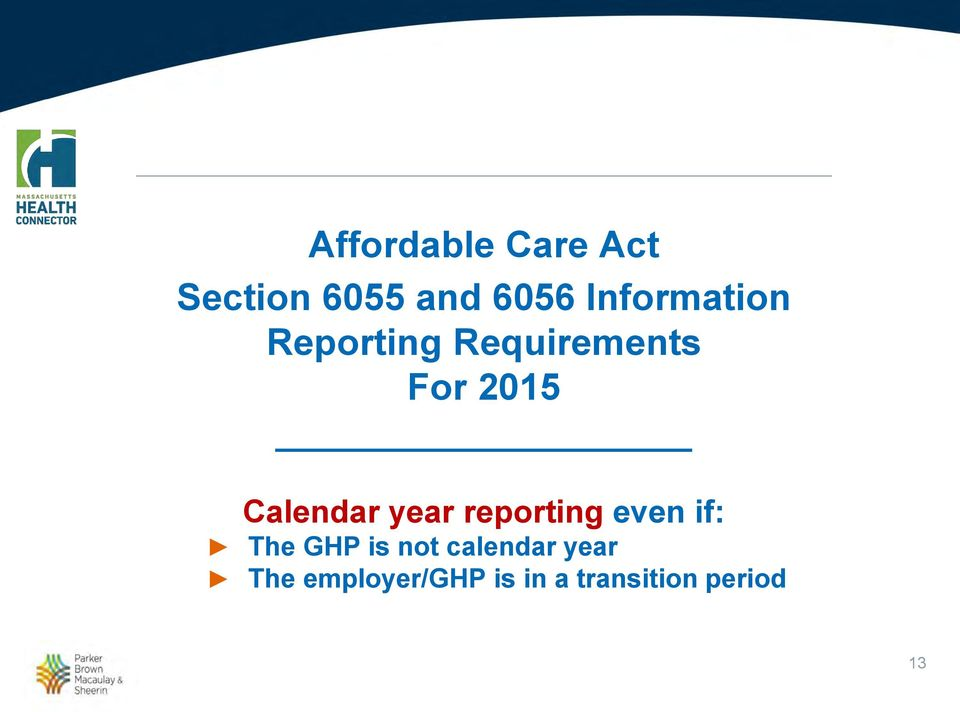 Calendar year reporting even if: The GHP is not