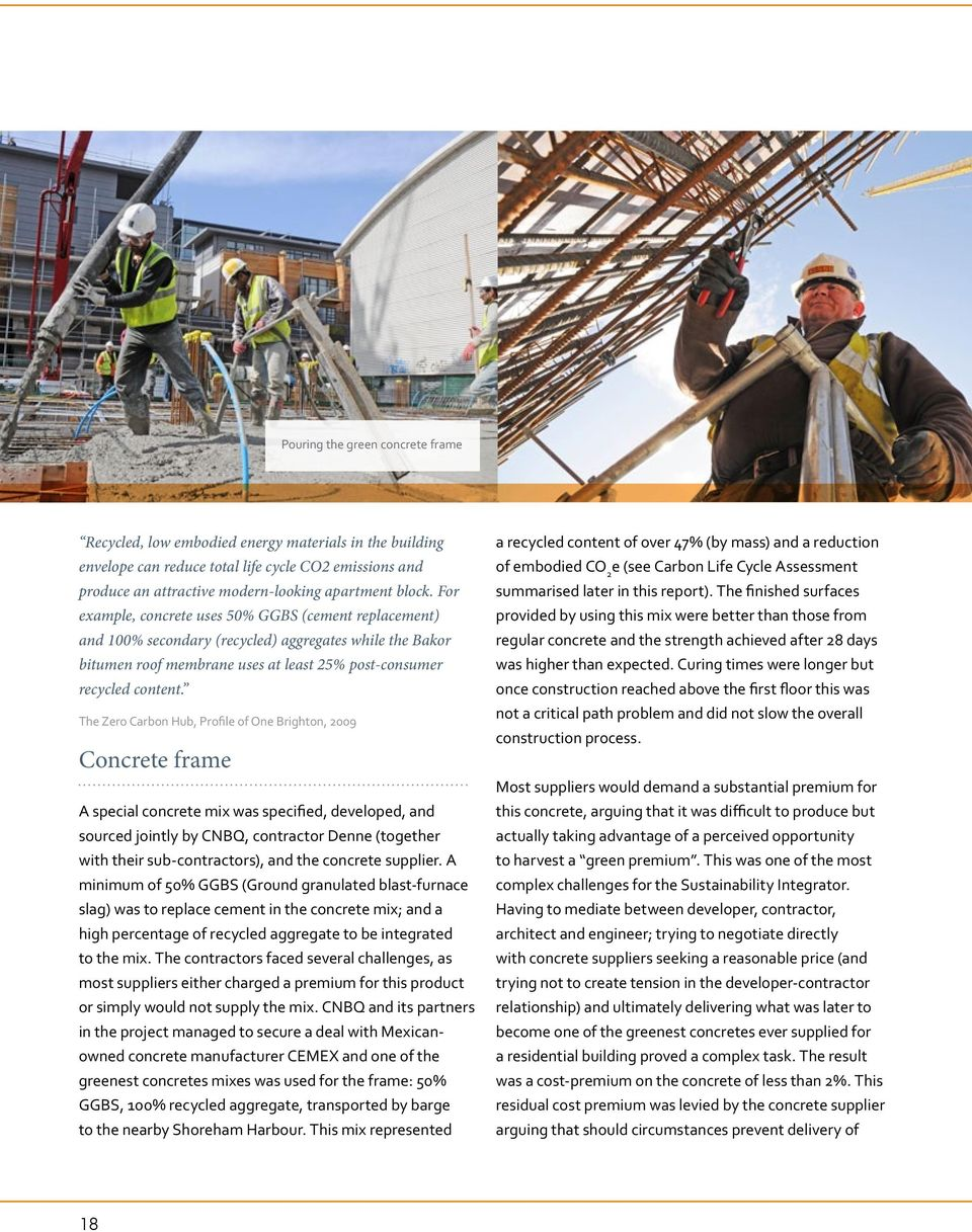 The Zero Carbon Hub, Profile of One Brighton, 2009 Concrete frame A special concrete mix was specified, developed, and sourced jointly by CNBQ, contractor Denne (together with their sub-contractors),