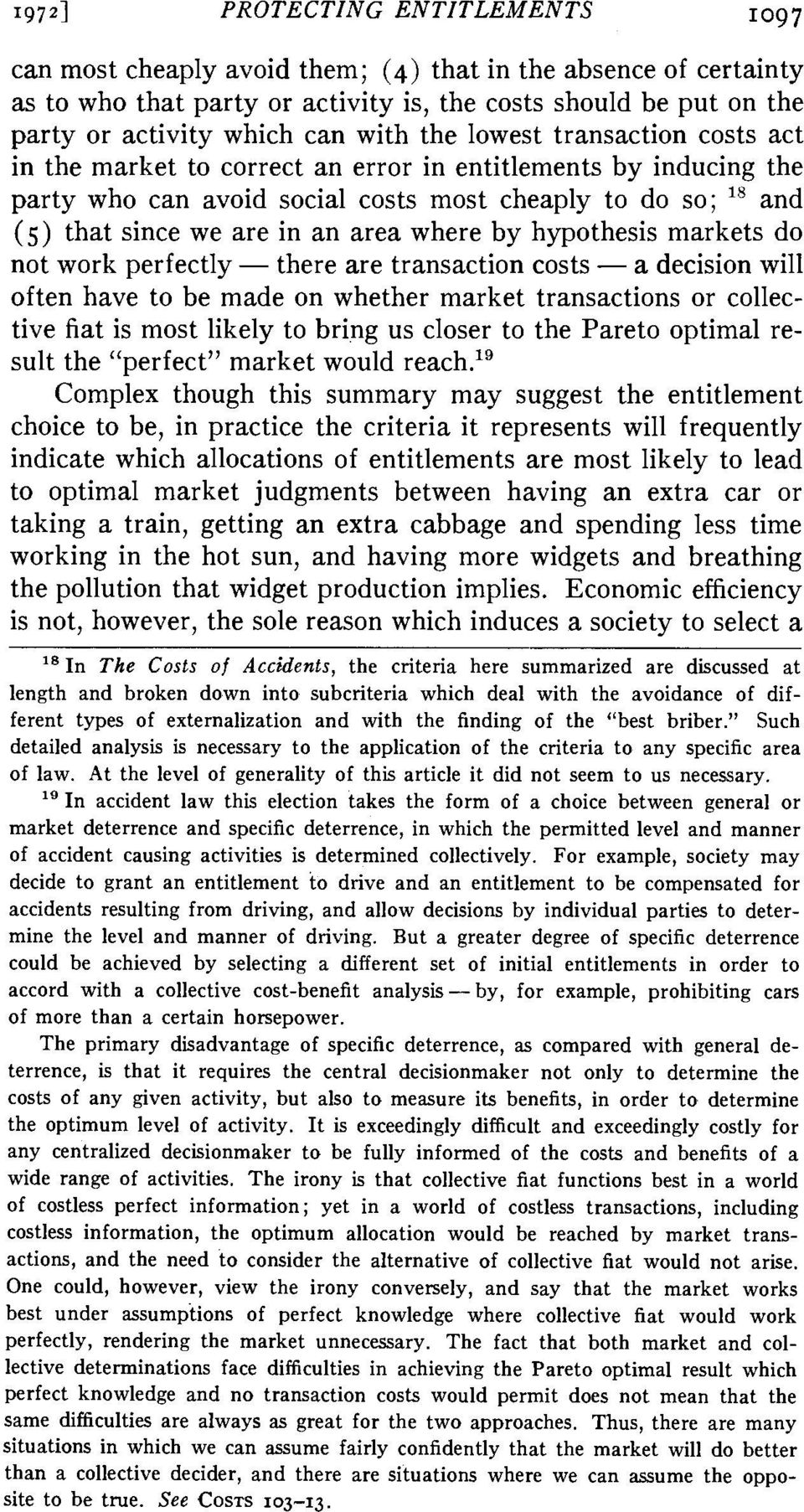 where by hypothesis markets do not work perfectly - there are transaction costs - a decision will often have to be made on whether market transactions or collective fiat is most likely to bring us