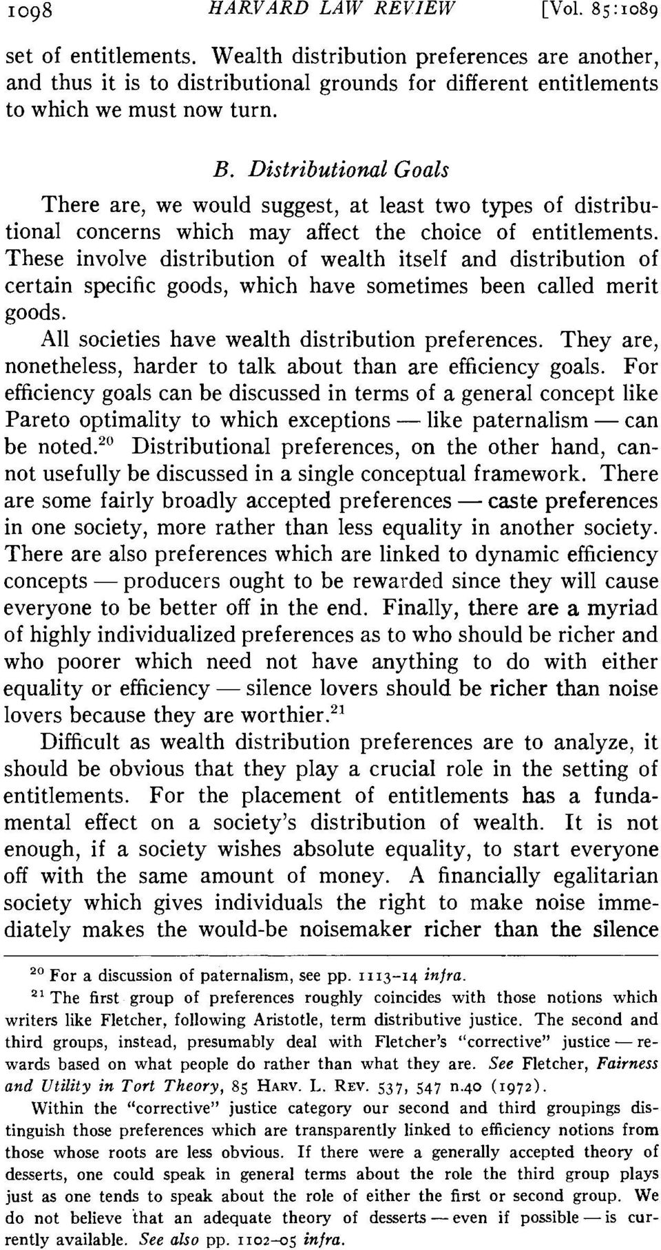 These involve distribution of wealth itself and distribution of certain specific goods, which have sometimes been called merit goods. All societies have wealth distribution preferences.
