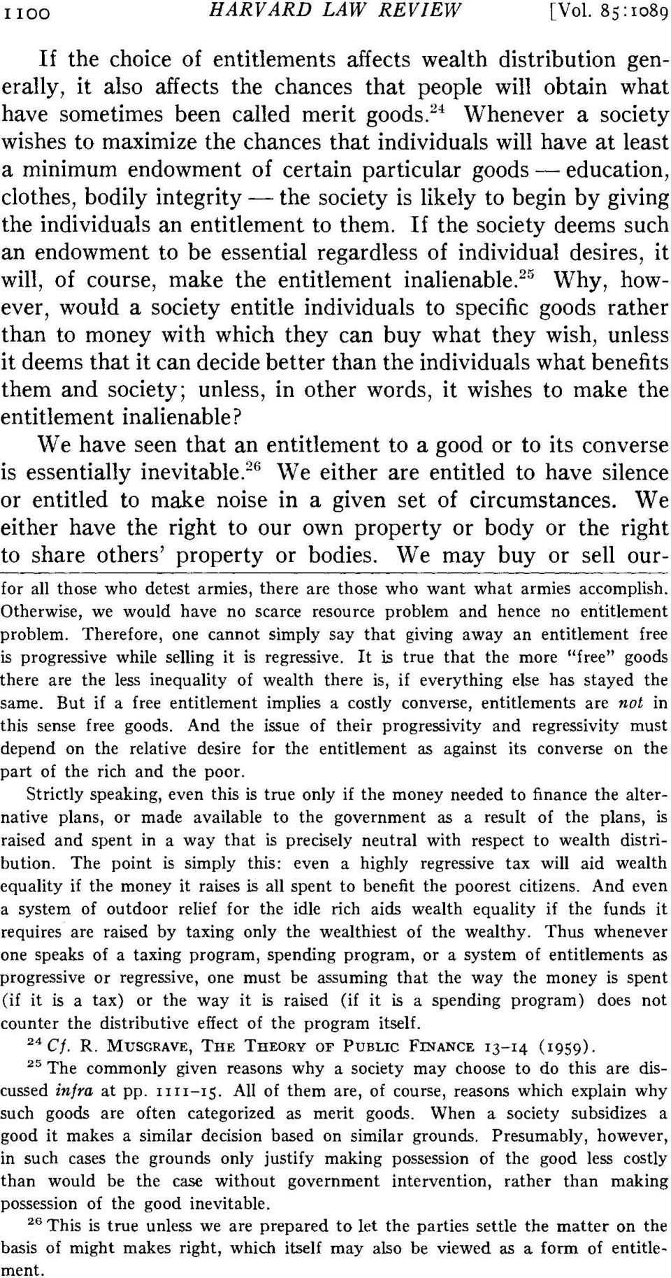 24 Whenever a society wishes to maximize the chances that individuals will have at least a minimum endowment of certain particular goods- education, clothes, bodily integrity - the society is likely