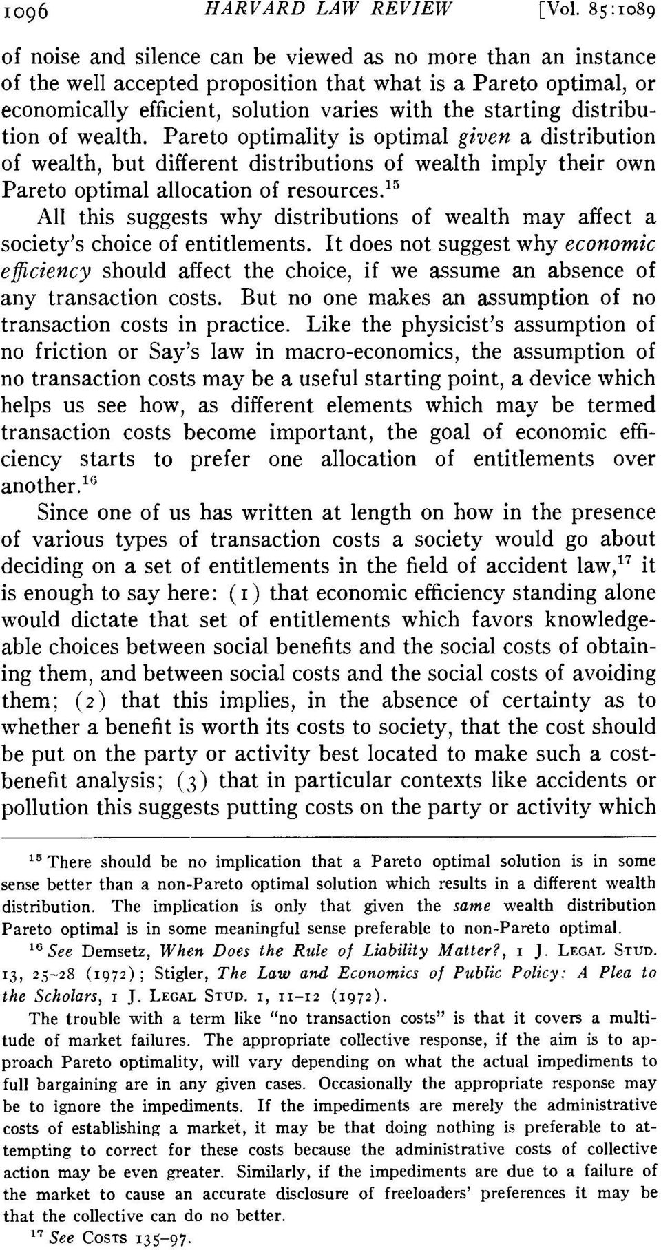 distribution of wealth. Pareto optimality is optimal given a distribution of wealth, but different distributions of wealth imply their own Pareto optimal allocation of resources.