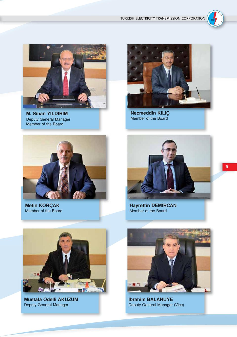 Member of the Board 9 Metin KORÇAK Member of the Board Hayrettin DEMİRCAN