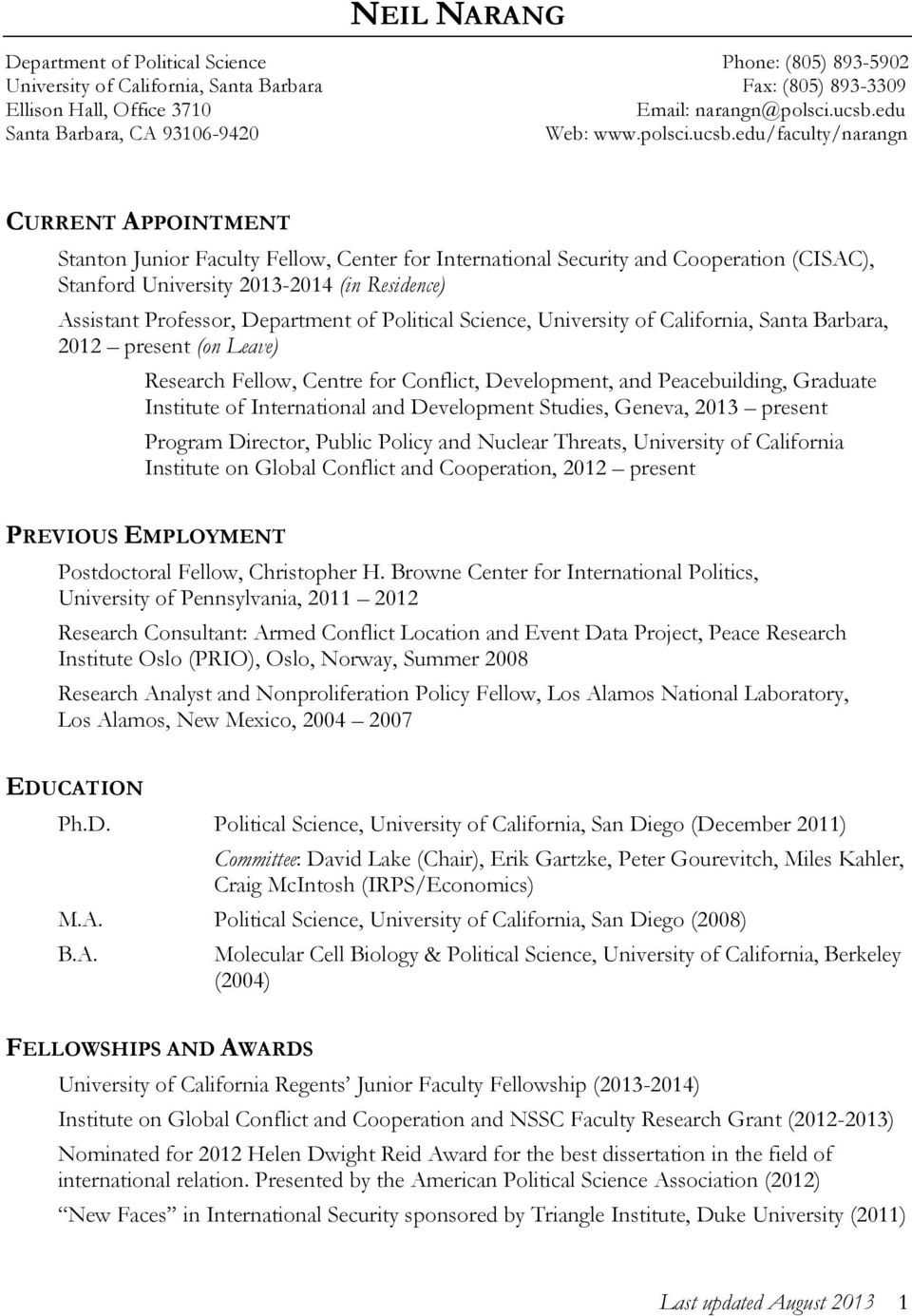 edu/faculty/narangn CURRENT APPOINTMENT Stanton Junior Faculty Fellow, Center for International Security and Cooperation (CISAC), Stanford University 2013-2014 (in Residence) Assistant Professor,
