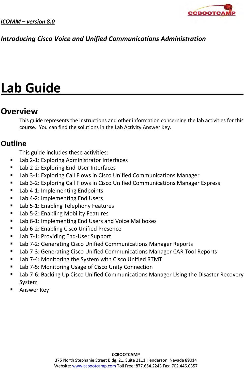 Outline This guide includes these activities: Lab 2 1: Exploring Administrator Interfaces Lab 2 2: Exploring End User Interfaces Lab 3 1: Exploring Call Flows in Cisco Unified Communications Manager