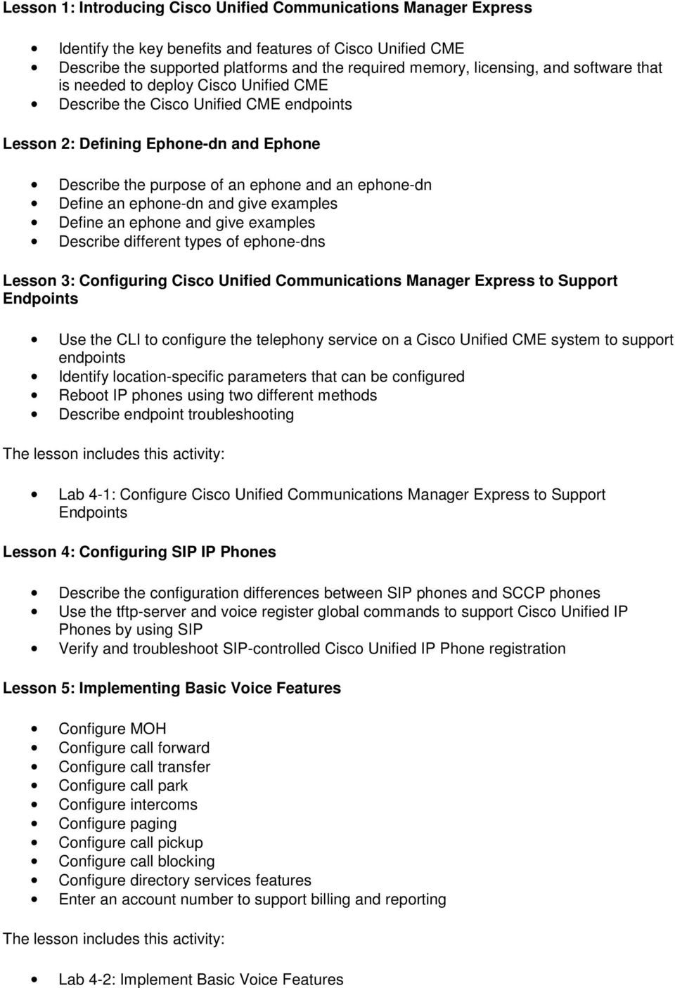 ephone-dn and give examples Define an ephone and give examples Describe different types of ephone-dns Lesson 3: Configuring Cisco Unified Communications Manager Express to Support Endpoints Use the