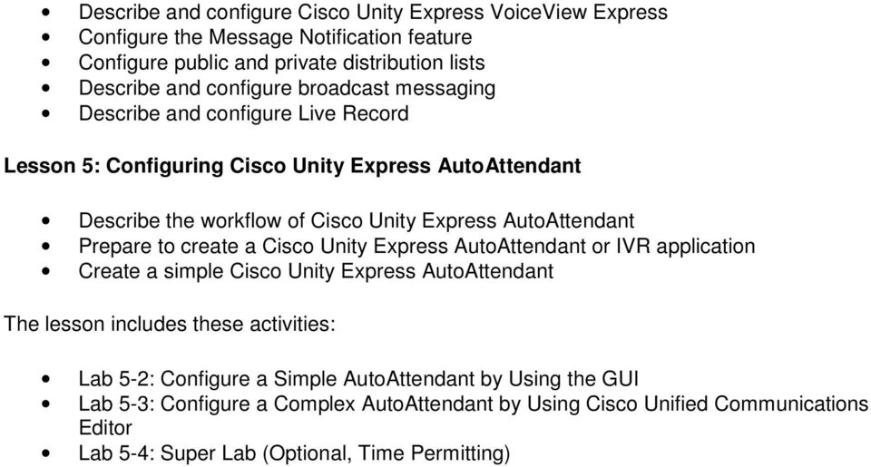 Prepare to create a Cisco Unity Express AutoAttendant or IVR application Create a simple Cisco Unity Express AutoAttendant The lesson includes these activities: Lab 5-2: