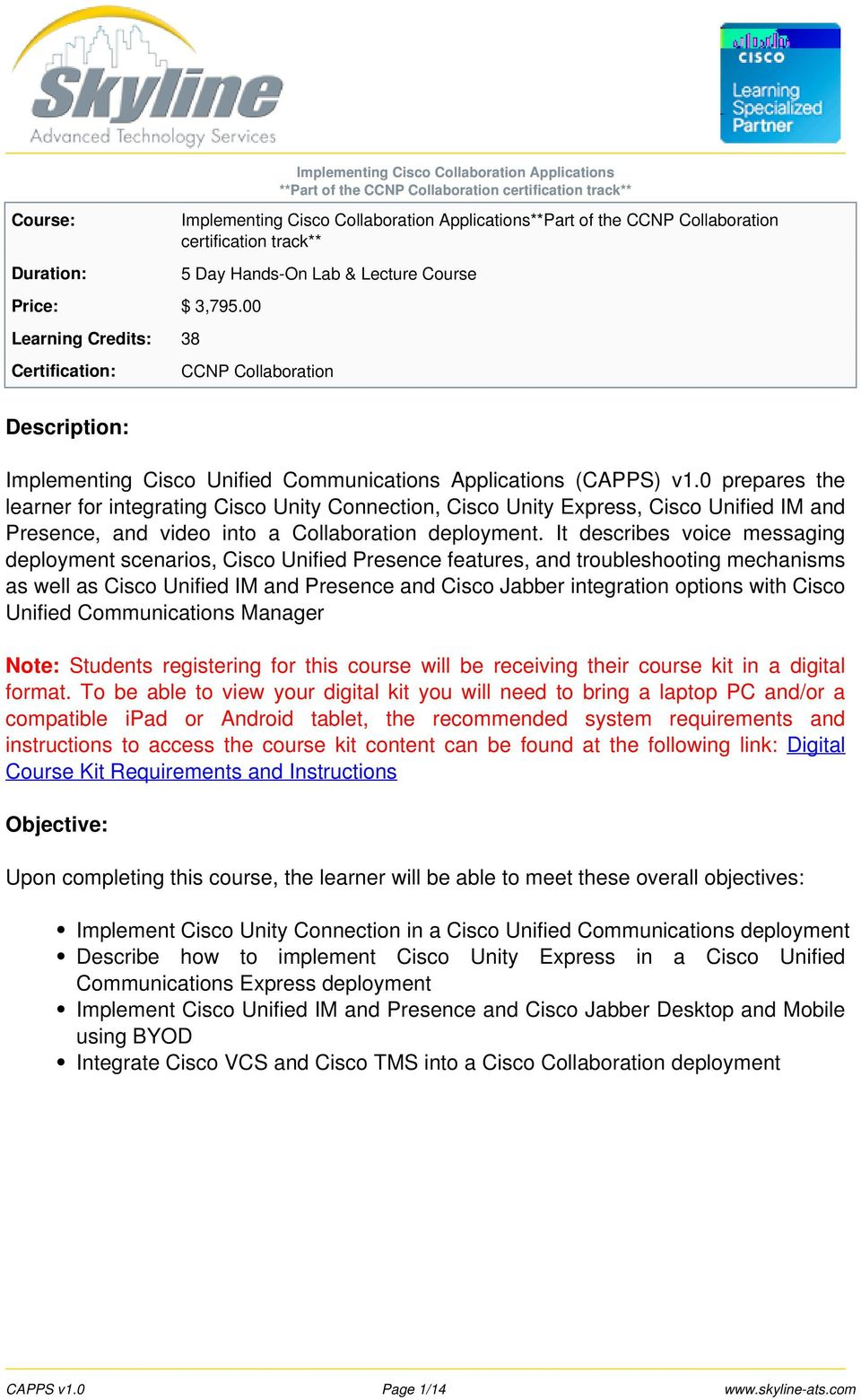 Lab & Lecture Course CCNP Collaboration Description: Implementing Cisco Unified Communications Applications (CAPPS) v1.