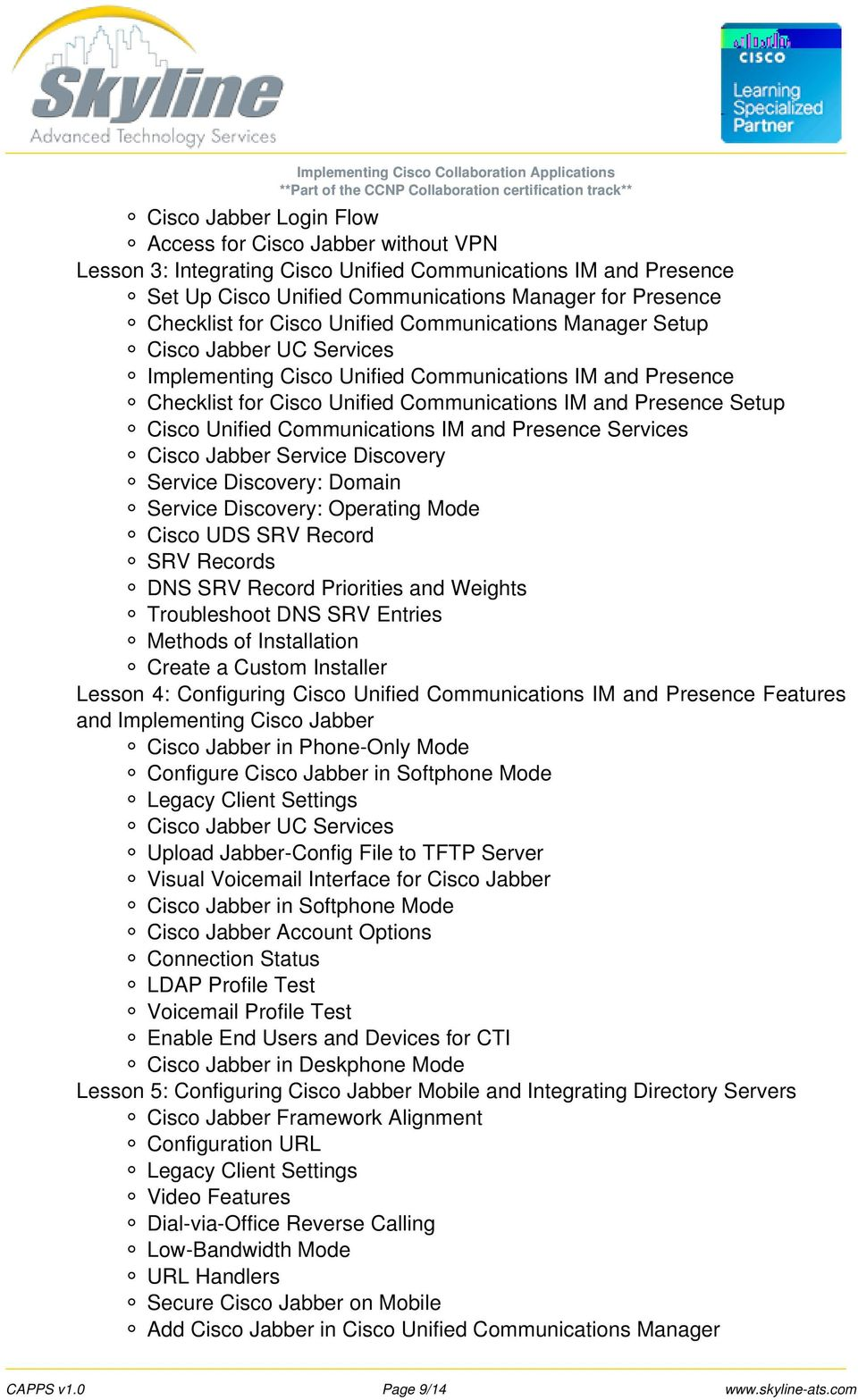 Unified Communications IM and Presence Services Cisco Jabber Service Discovery Service Discovery: Domain Service Discovery: Operating Mode Cisco UDS SRV Record SRV Records DNS SRV Record Priorities