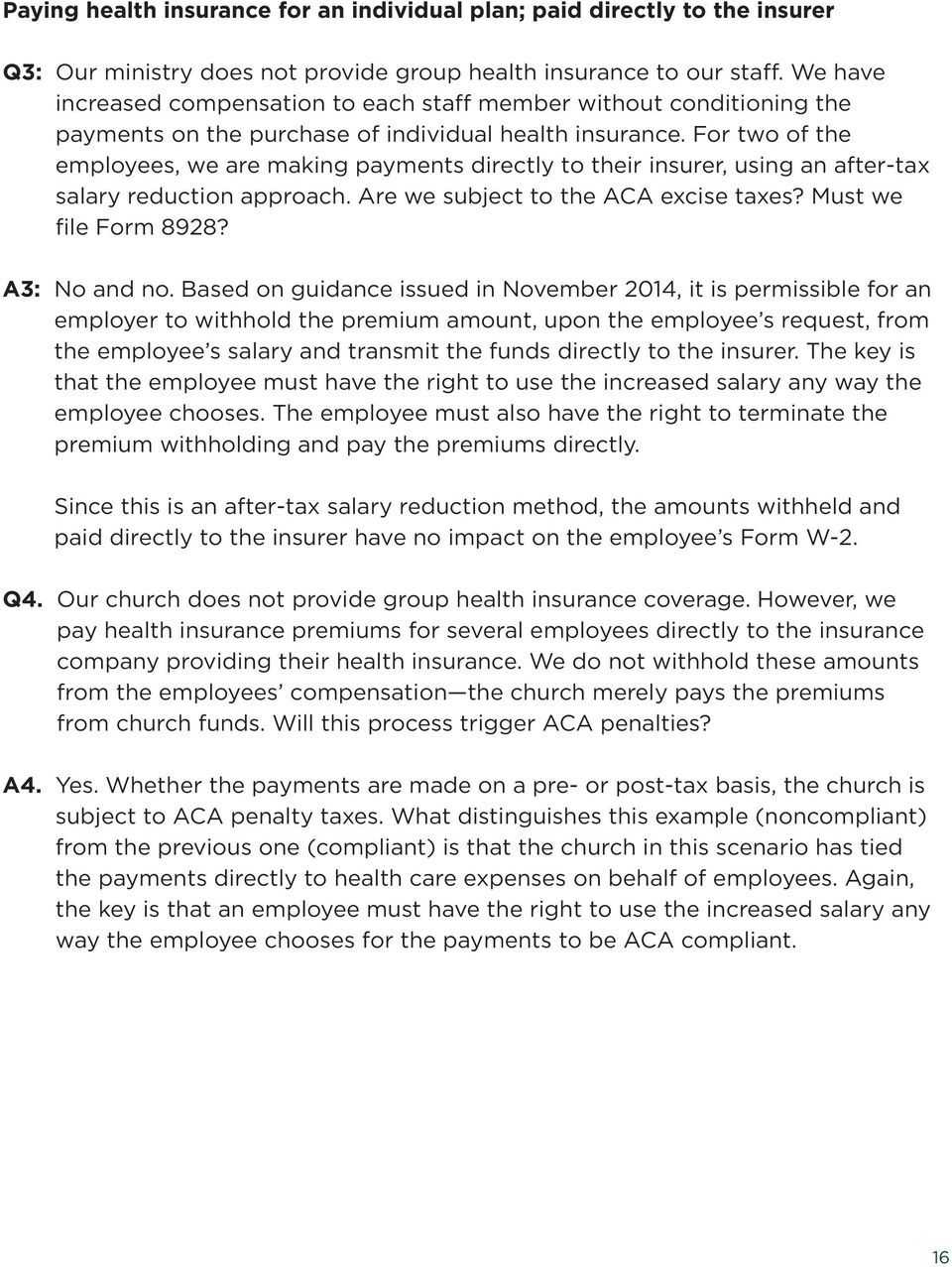 For two of the employees, we are making payments directly to their insurer, using an after-tax salary reduction approach. Are we subject to the ACA excise taxes? Must we file Form 8928? A3: No and no.