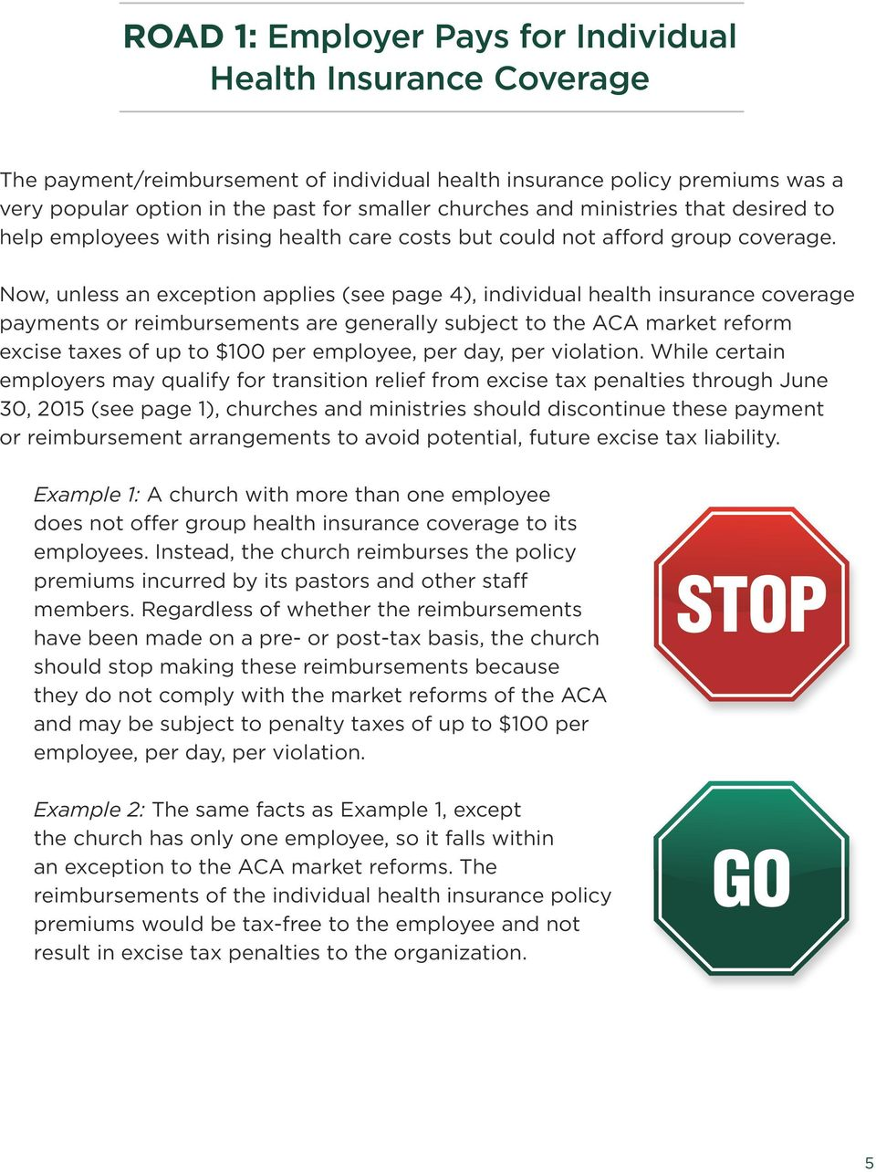 Now, unless an exception applies (see page 4), individual health insurance coverage payments or reimbursements are generally subject to the ACA market reform excise taxes of up to $100 per employee,