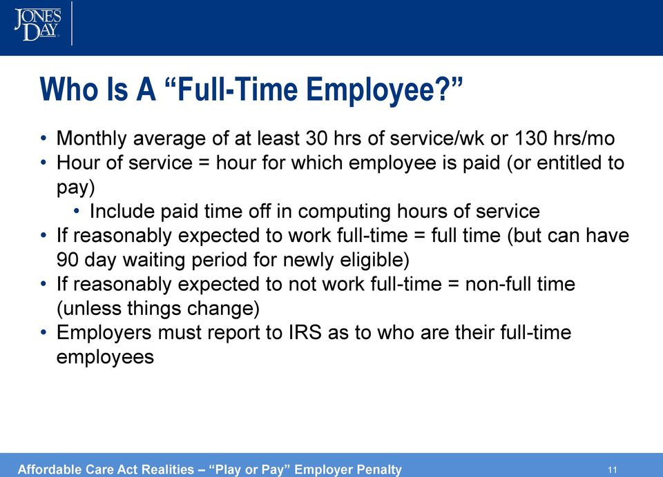 Include paid time off in computing hours of service If reasonably expected to work full-time = full time (but can have 90 day waiting