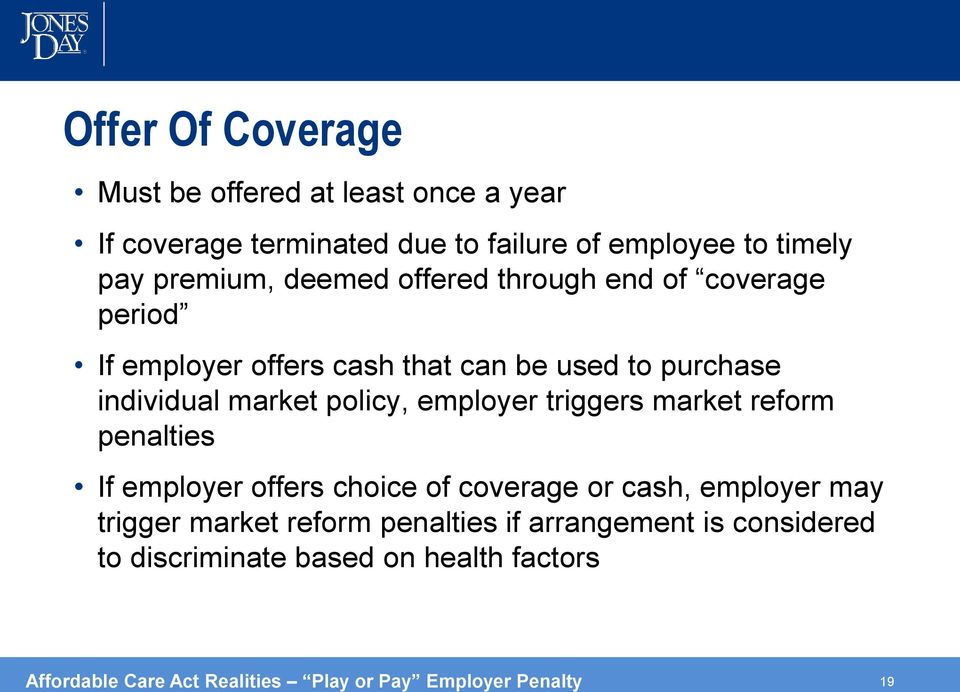 employer triggers market reform penalties If employer offers choice of coverage or cash, employer may trigger market reform