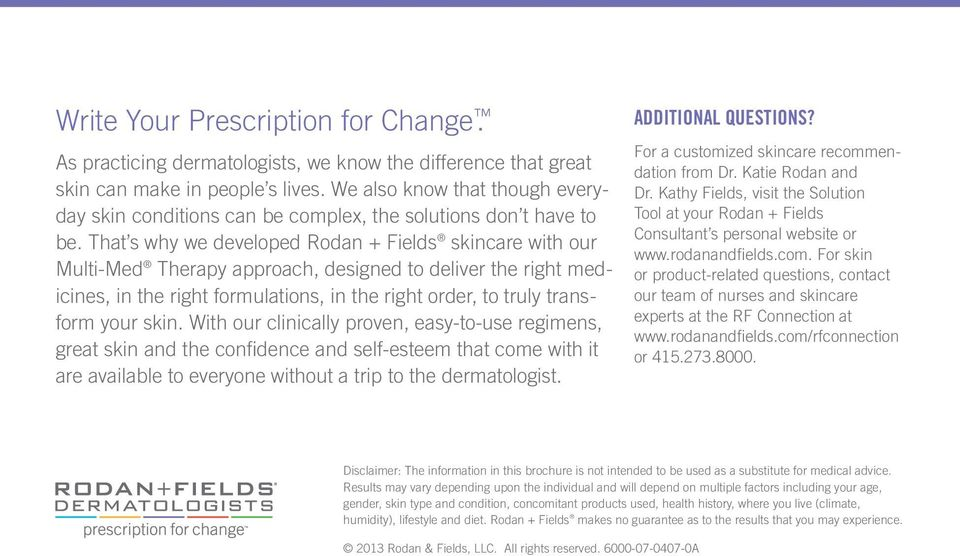 That s why we developed Rodan + Fields skincare with our Multi-Med Therapy approach, designed to deliver the right medicines, in the right formulations, in the right order, to truly transform your