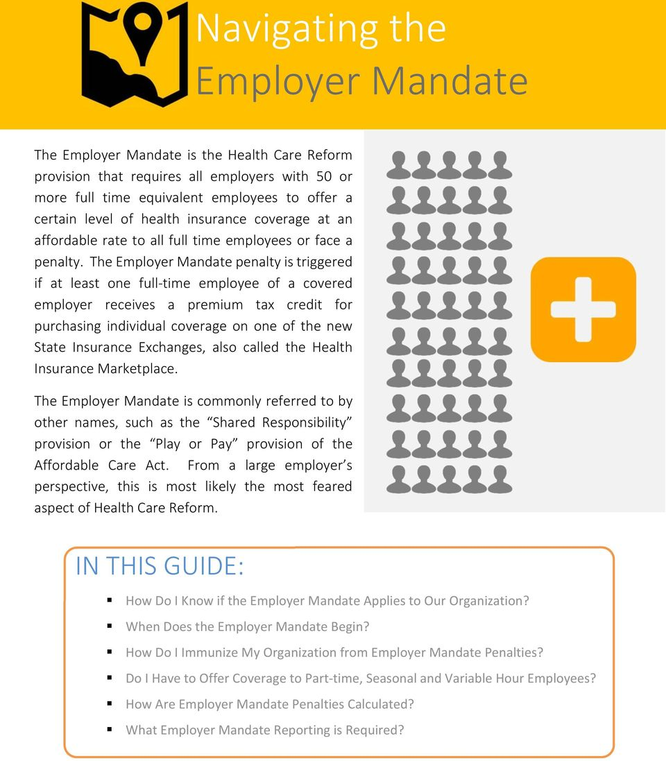 The Employer Mandate penalty is triggered if at least one full time employee of a covered employer receives a premium tax credit for purchasing individual coverage on one of the new State Insurance