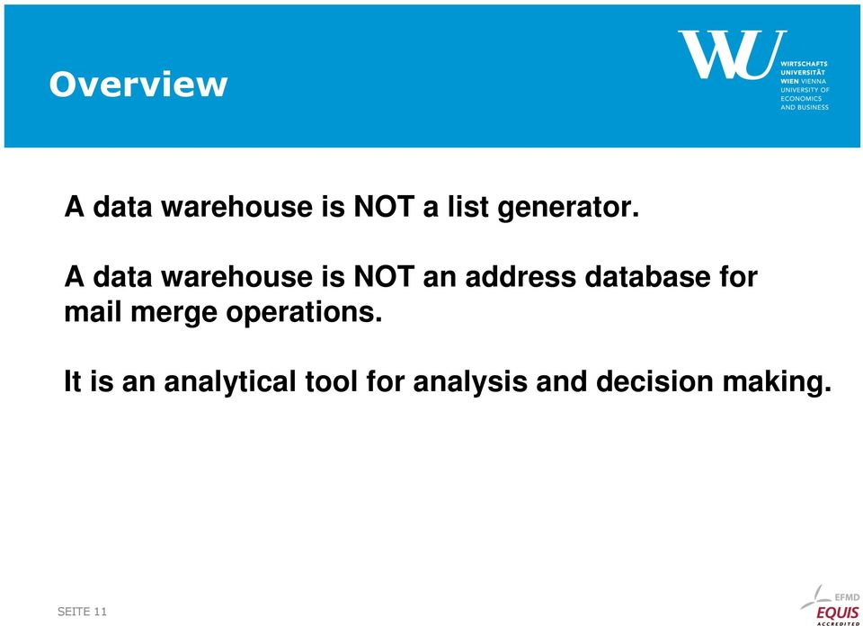 A data warehouse is NOT an address database for