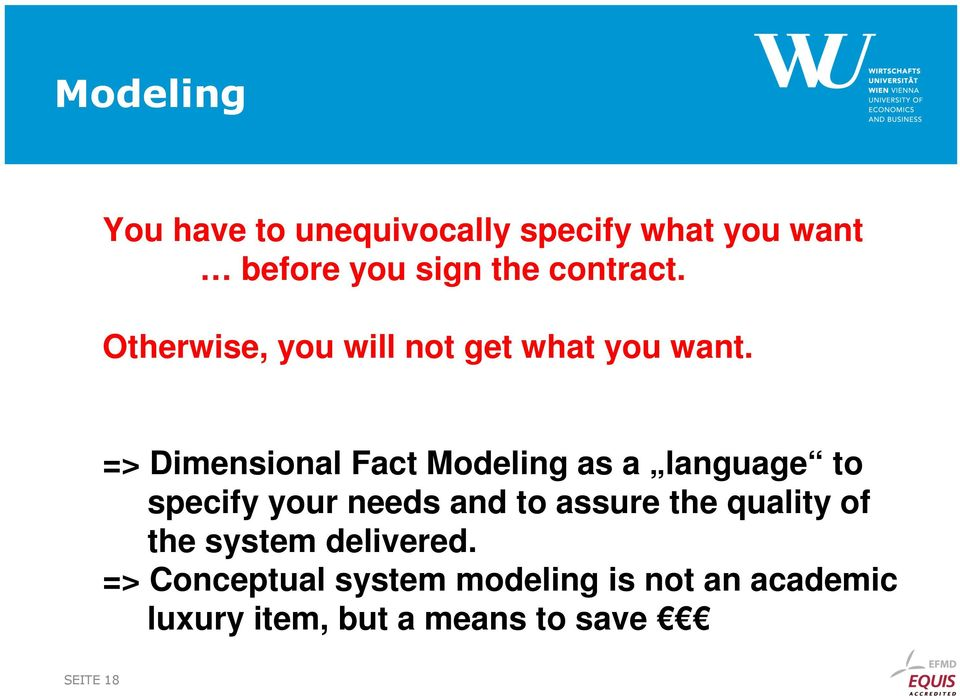 => Dimensional Fact Modeling as a language to specify your needs and to assure the