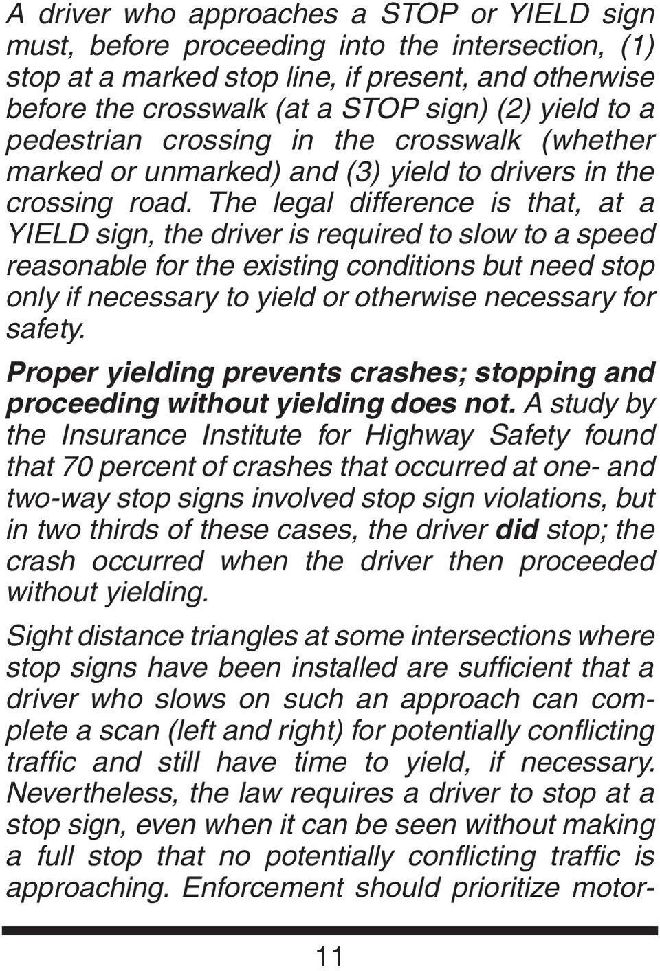 The legal difference is that, at a YIELD sign, the driver is required to slow to a speed reasonable for the existing conditions but need stop only if necessary to yield or otherwise necessary for