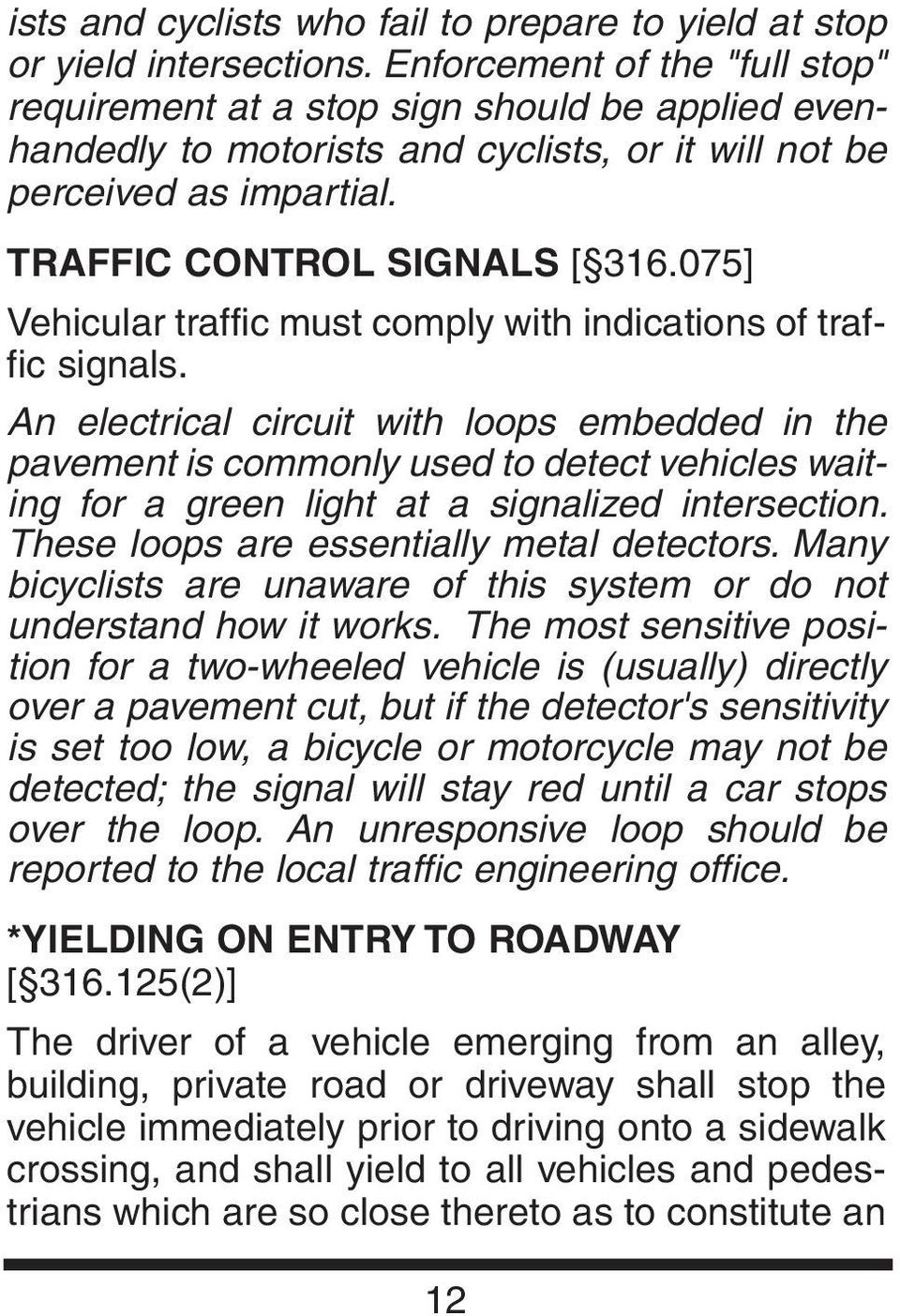 075] Vehicular traffic must comply with indications of traffic signals.