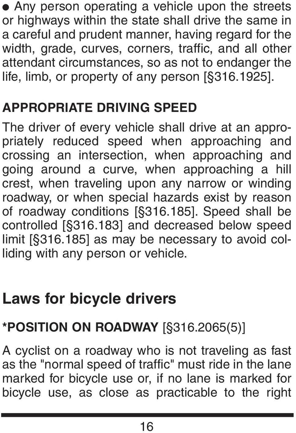 APPROPRIATE DRIVING SPEED The driver of every vehicle shall drive at an appropriately reduced speed when approaching and crossing an intersection, when approaching and going around a curve, when