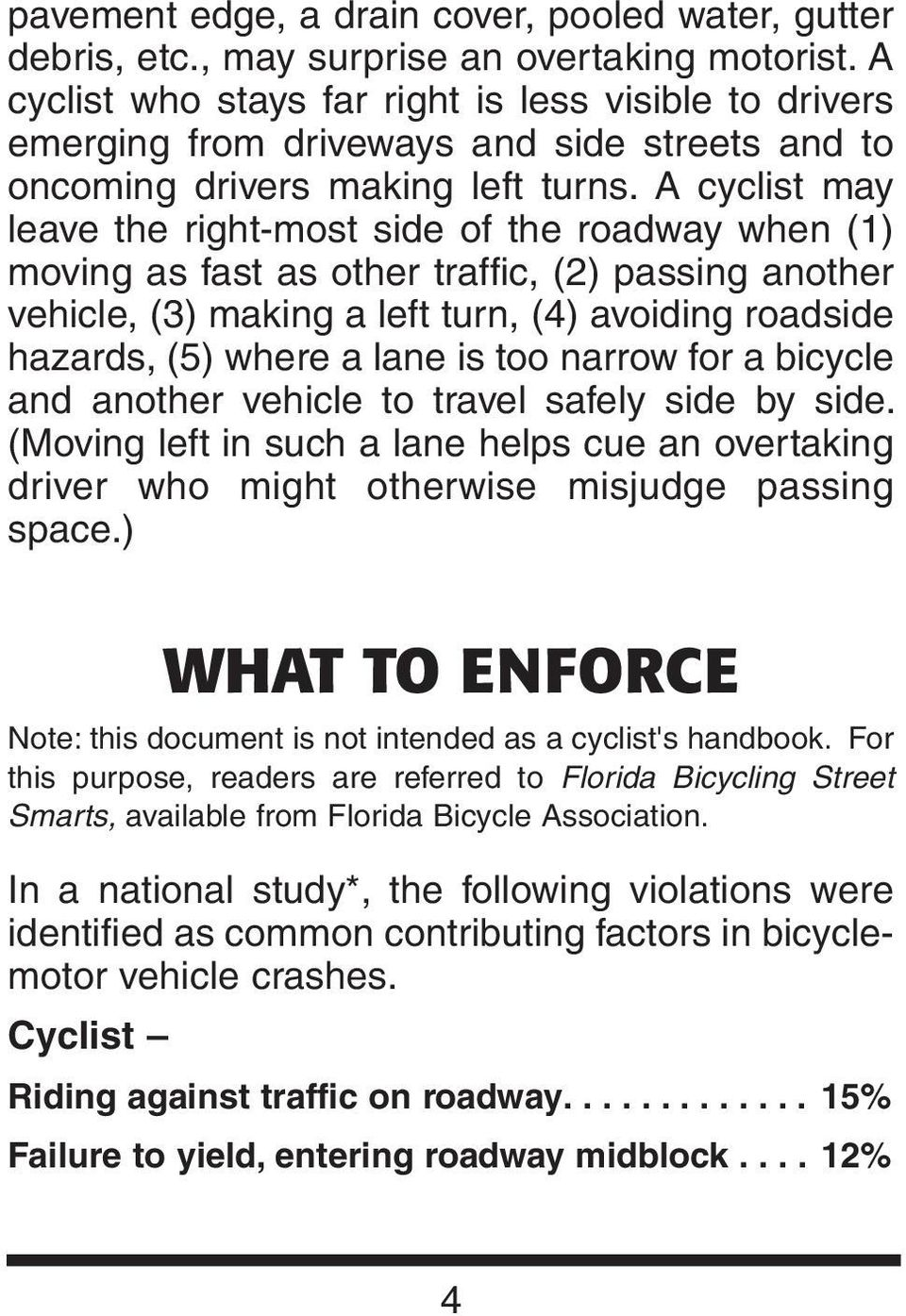 A cyclist may leave the right-most side of the roadway when (1) moving as fast as other traffic, (2) passing another vehicle, (3) making a left turn, (4) avoiding roadside hazards, (5) where a lane