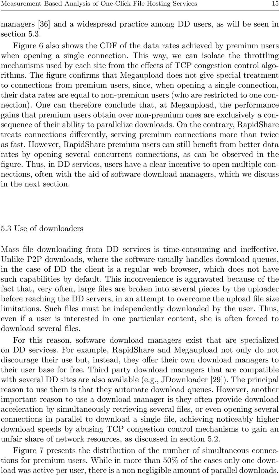 The figure confirms that Megaupload does not give special treatment to connections from premium users, since, when opening a single connection, their data rates are equal to non-premium users (who