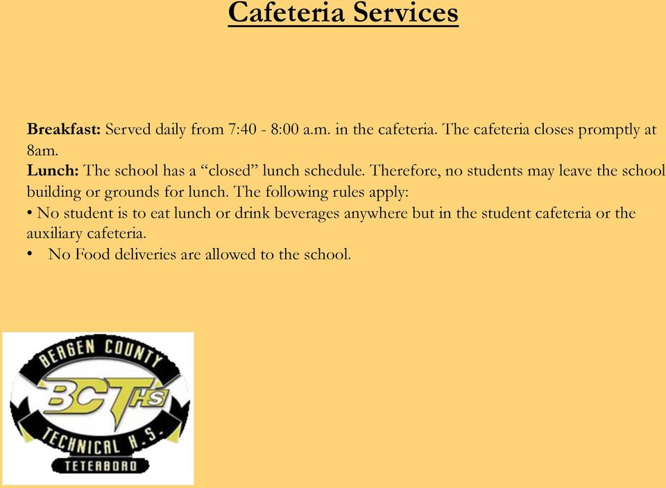 Therefore, no students may leave the school building or grounds for lunch.