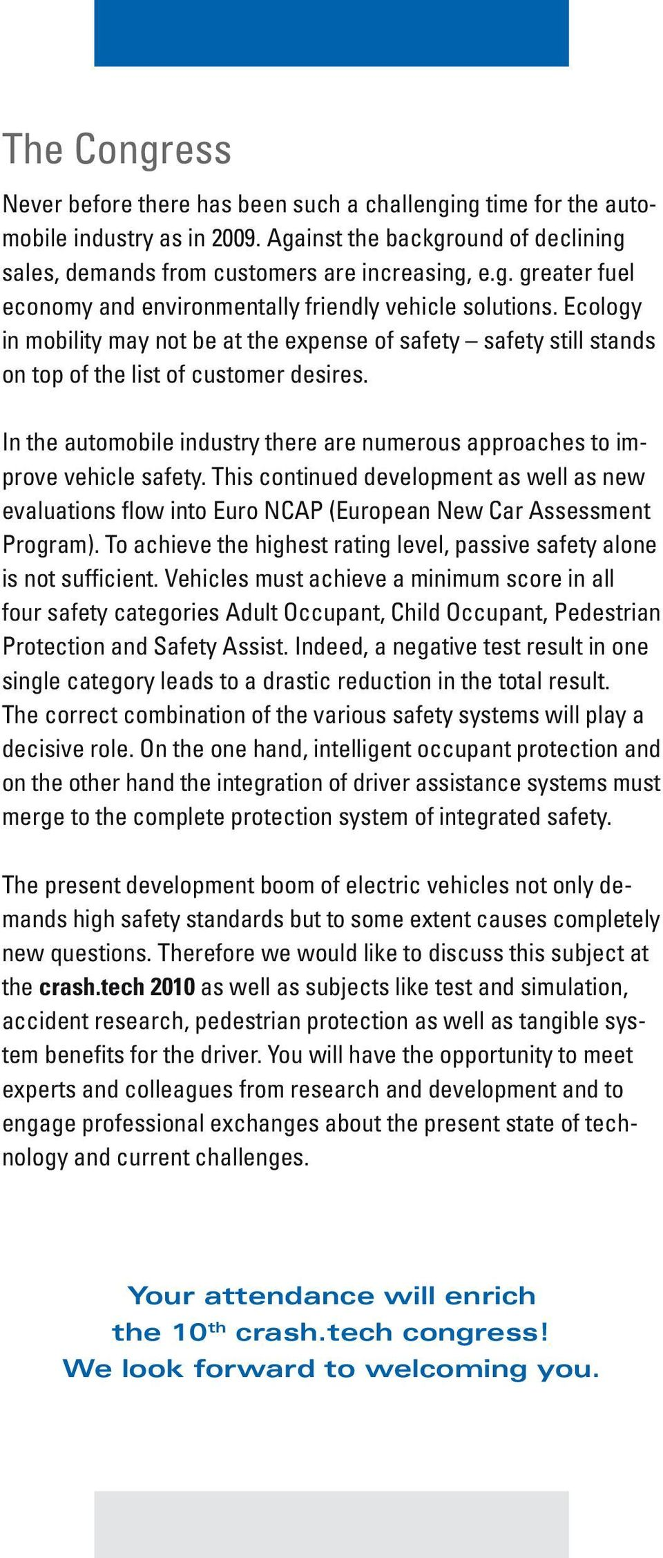 This continued development as well as new evaluations flow into Euro NCAP (European New Car Assessment Program). To achieve the highest rating level, passive safety alone is not sufficient.