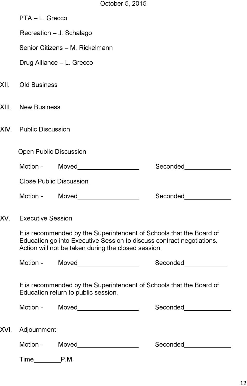 Executive Session It is recommended by the Superintendent of Schools that the Board of Education go into Executive Session to discuss contract