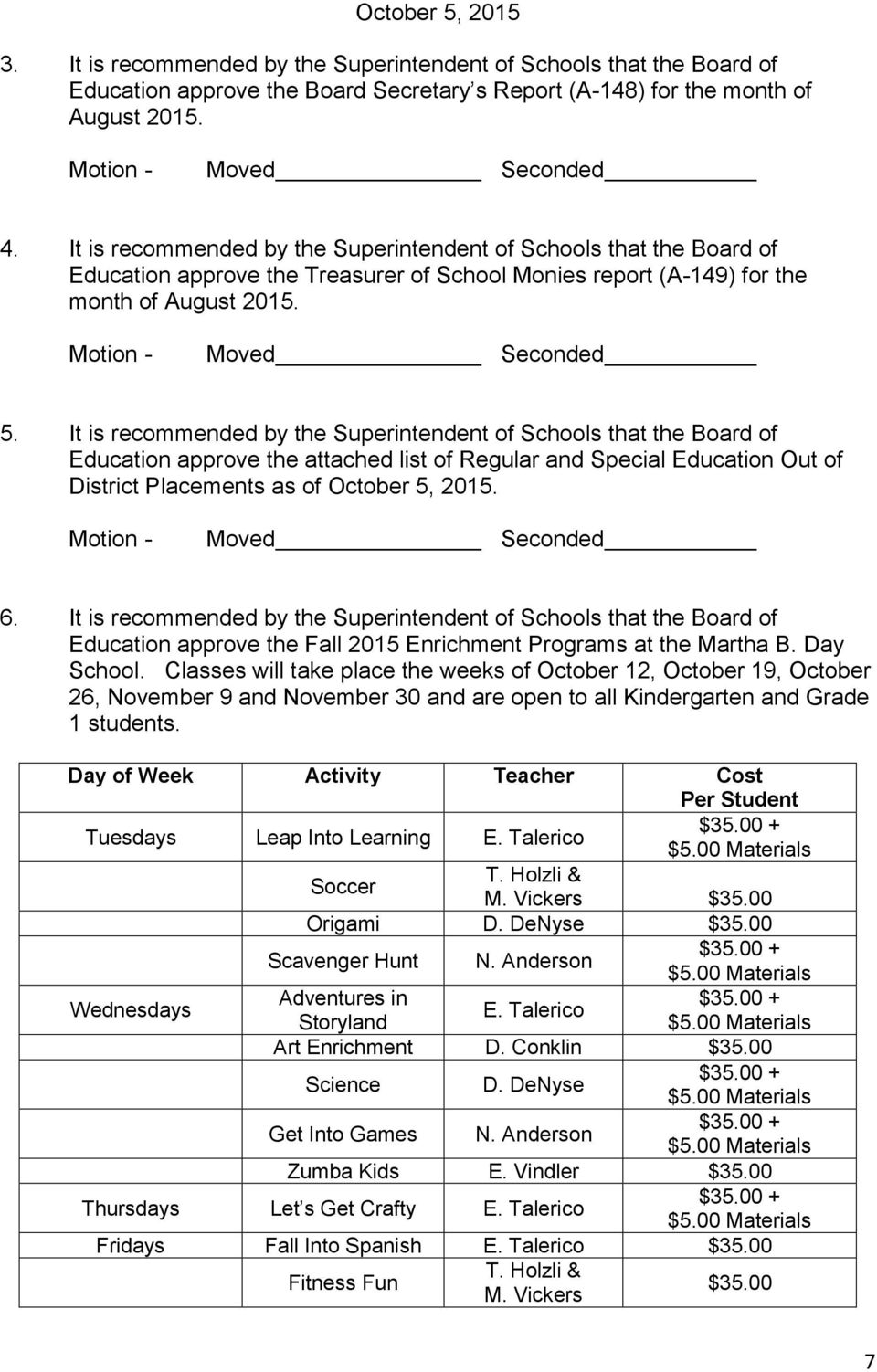 It is recommended by the Superintendent of Schools that the Board of Education approve the attached list of Regular and Special Education Out of District Placements as of October 5,. 6.
