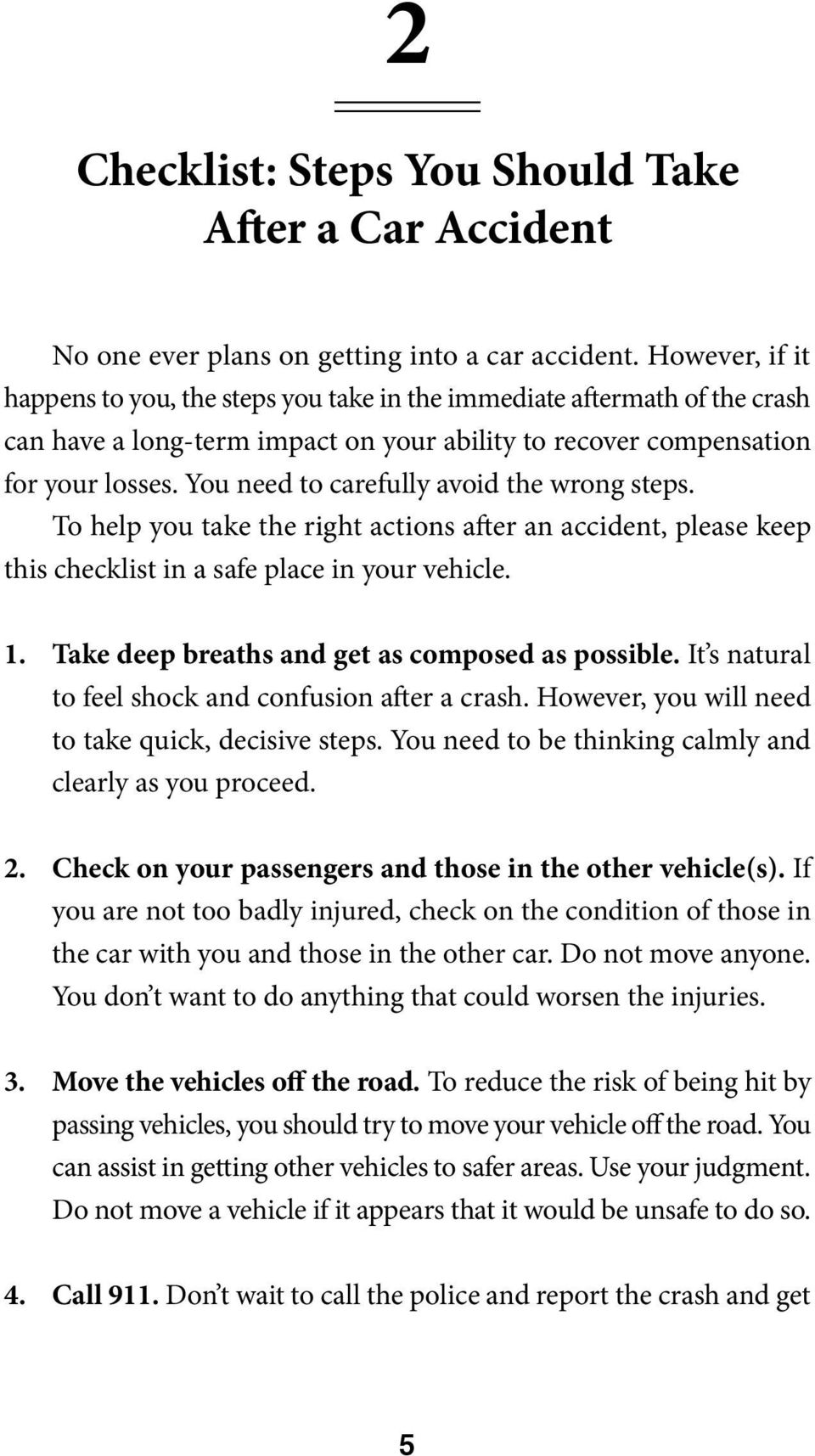 You need to carefully avoid the wrong steps. To help you take the right actions after an accident, please keep this checklist in a safe place in your vehicle. 1.