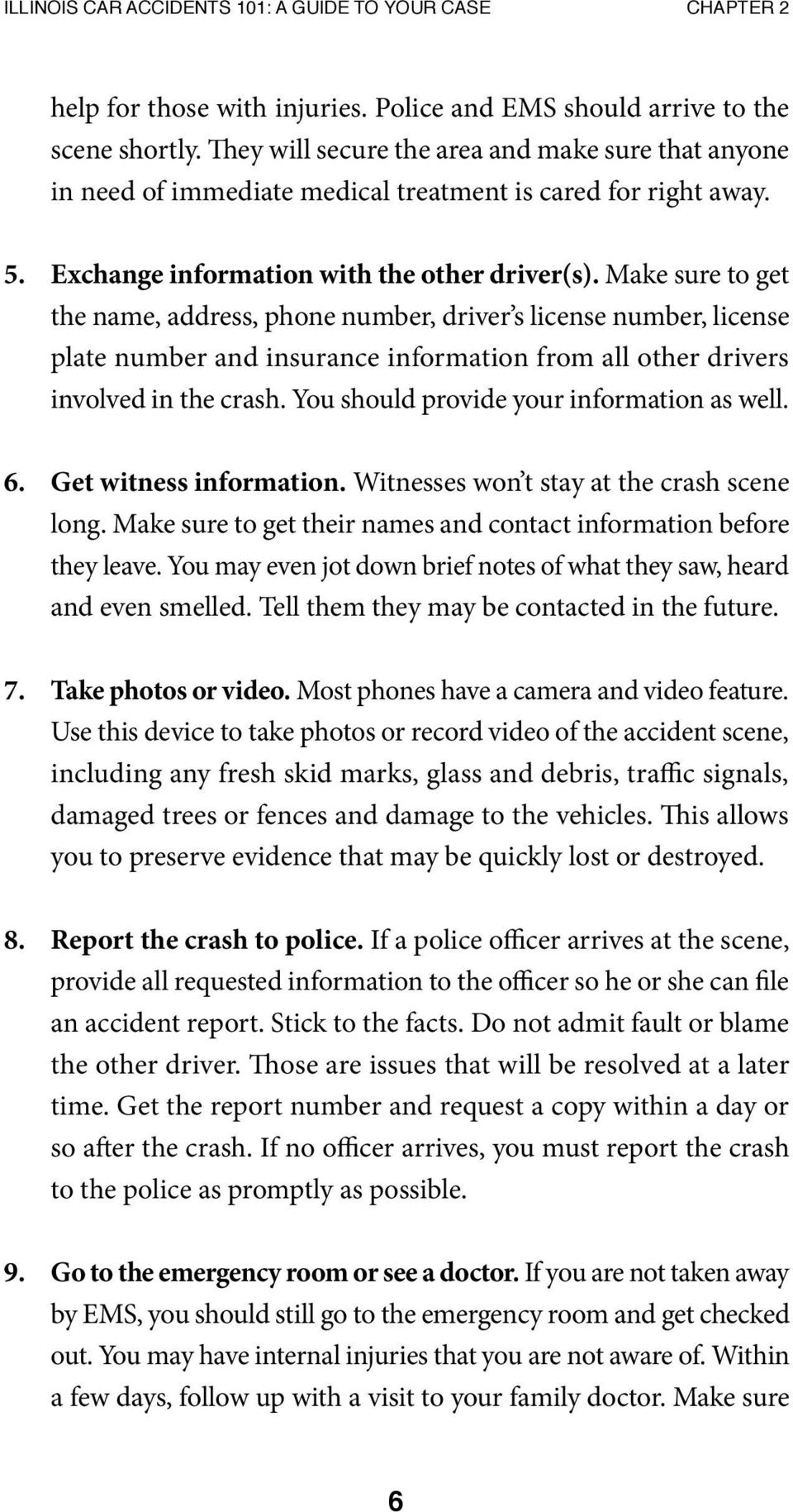 Make sure to get the name, address, phone number, driver s license number, license plate number and insurance information from all other drivers involved in the crash.