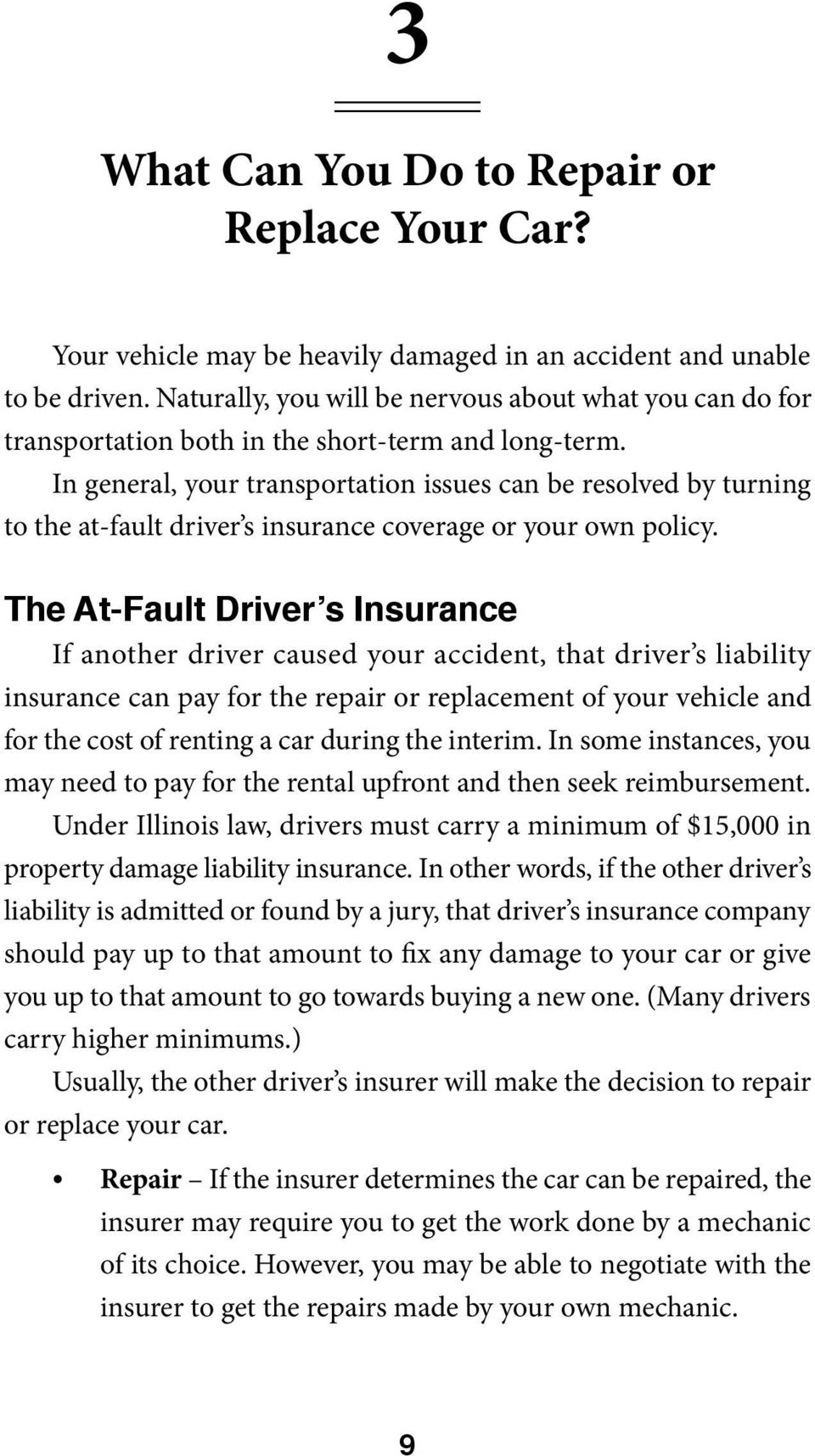 In general, your transportation issues can be resolved by turning to the at-fault driver s insurance coverage or your own policy.
