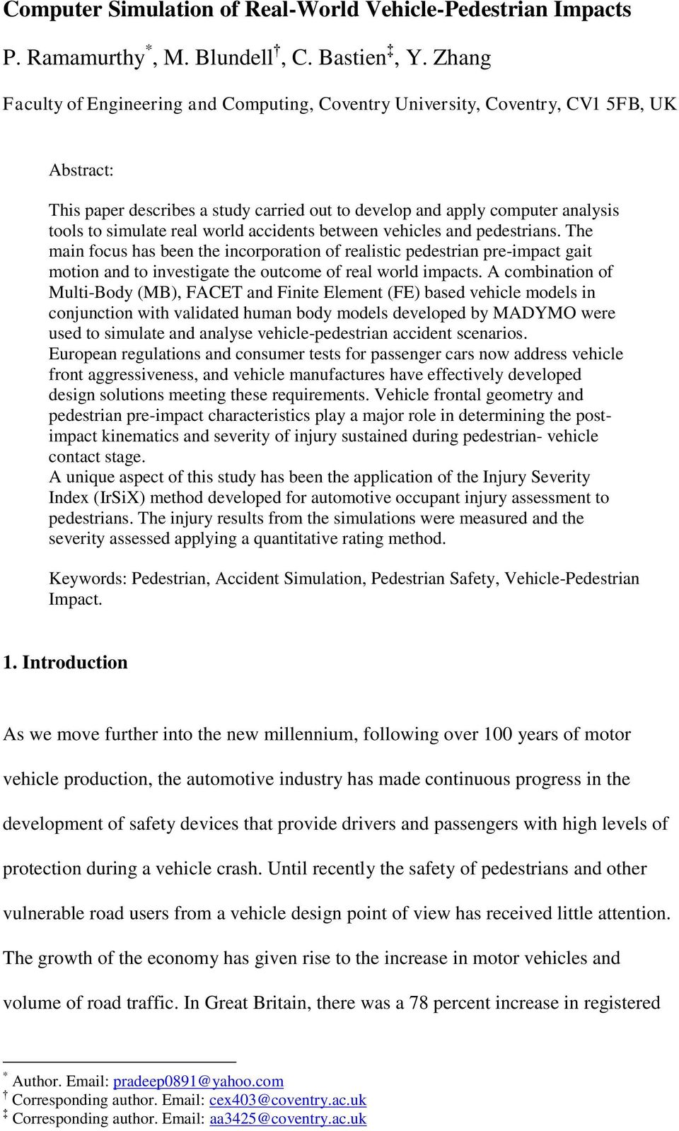 world accidents between vehicles and pedestrians. The main focus has been the incorporation of realistic pedestrian pre-impact gait motion and to investigate the outcome of real world impacts.