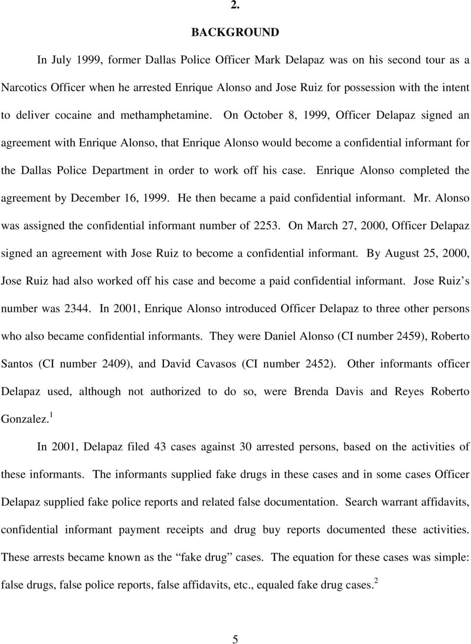 On October 8, 1999, Officer Delapaz signed an agreement with Enrique Alonso, that Enrique Alonso would become a confidential informant for the Dallas Police Department in order to work off his case.