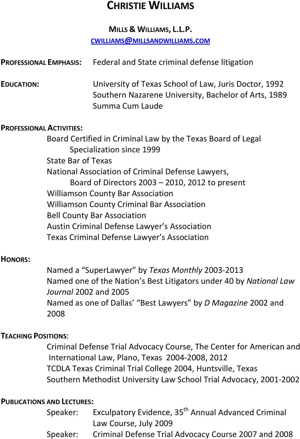 Cum Laude PROFESSIONAL ACTIVITIES: Board Certified in Criminal Law by the Texas Board of Legal Specialization since 1999 State Bar of Texas National Association of Criminal Defense Lawyers, Board of