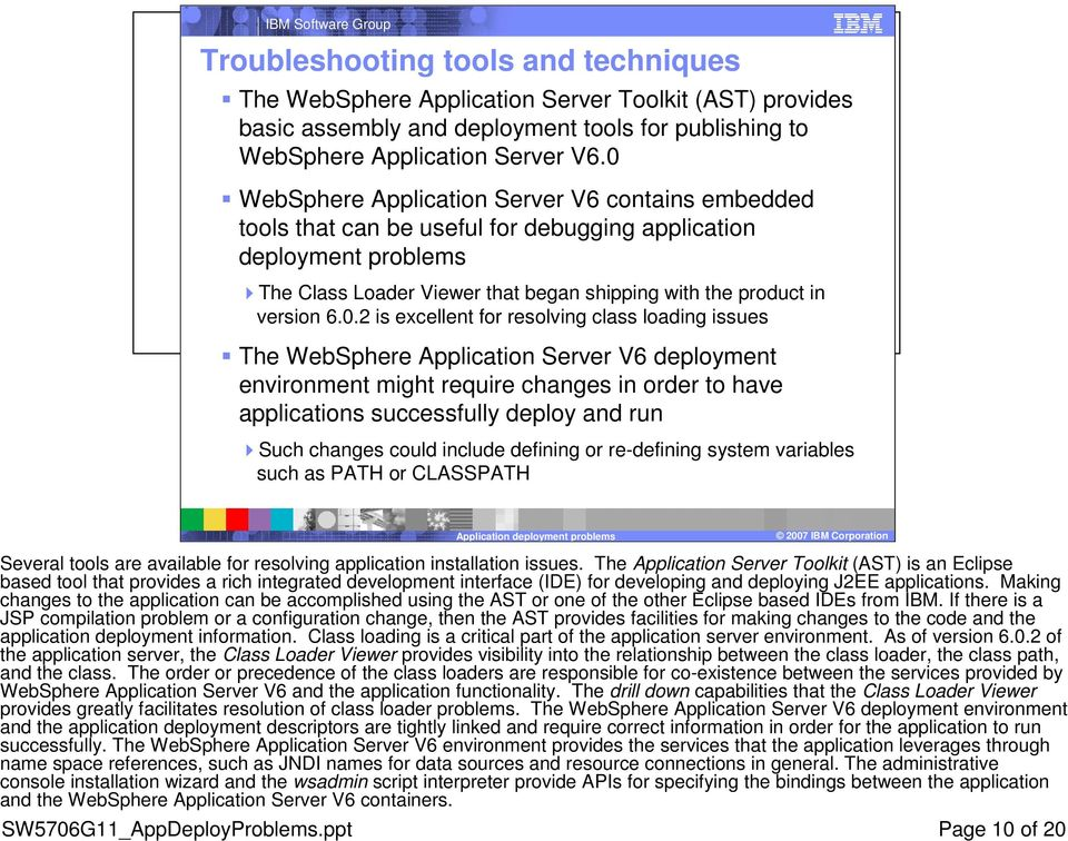 6.0.2 is excellent for resolving class loading issues The WebSphere Application Server V6 deployment environment might require changes in order to have applications successfully deploy and run Such