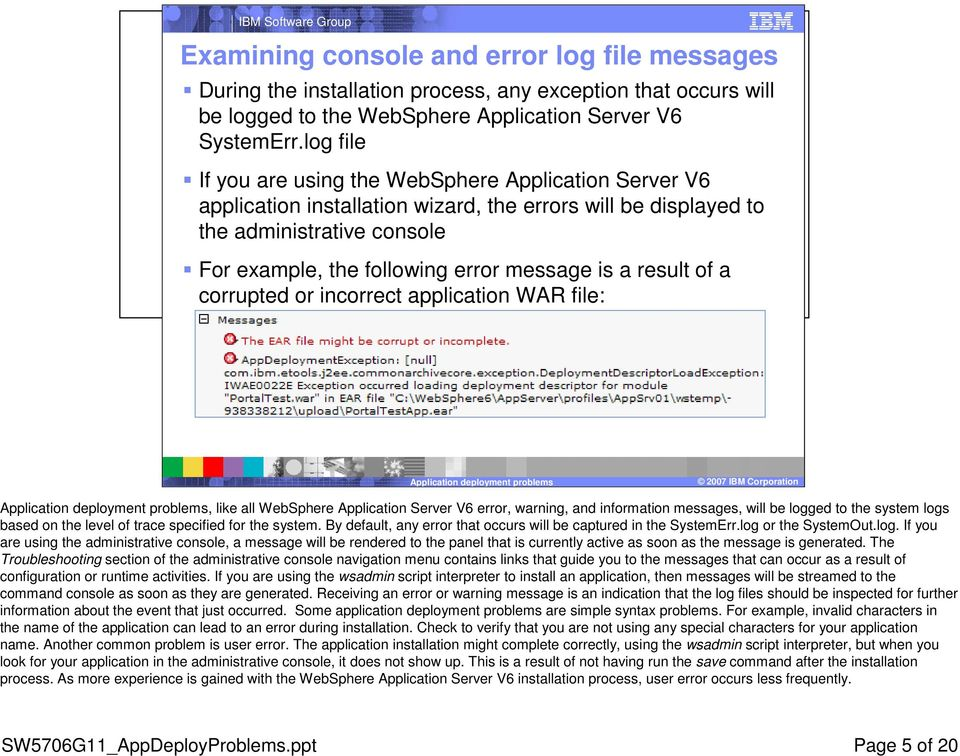 result of a corrupted or incorrect application WAR file:, like all WebSphere Application Server V6 error, warning, and information messages, will be logged to the system logs based on the level of