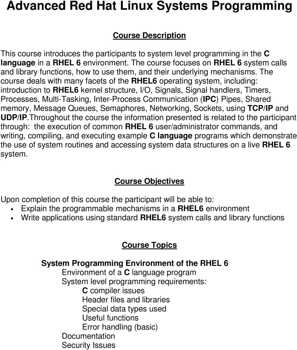 The course deals with many facets of the RHEL6 operating system, including: introduction to RHEL6 kernel structure, I/O, Signals, Signal handlers, Timers, Processes, Multi-Tasking, Inter-Process