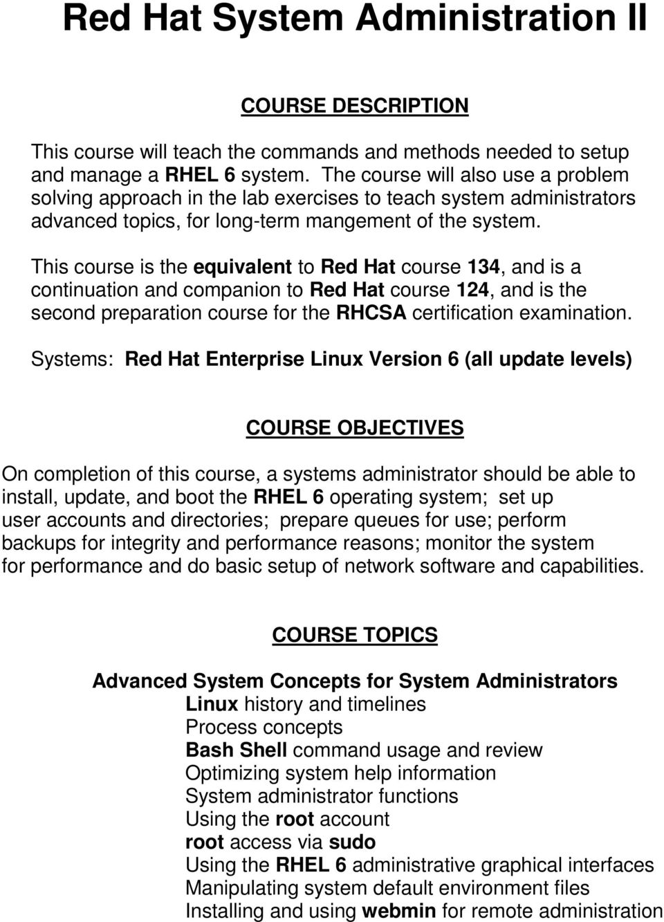 This course is the equivalent to Red Hat course 134, and is a continuation and companion to Red Hat course 124, and is the second preparation course for the RHCSA certification examination.