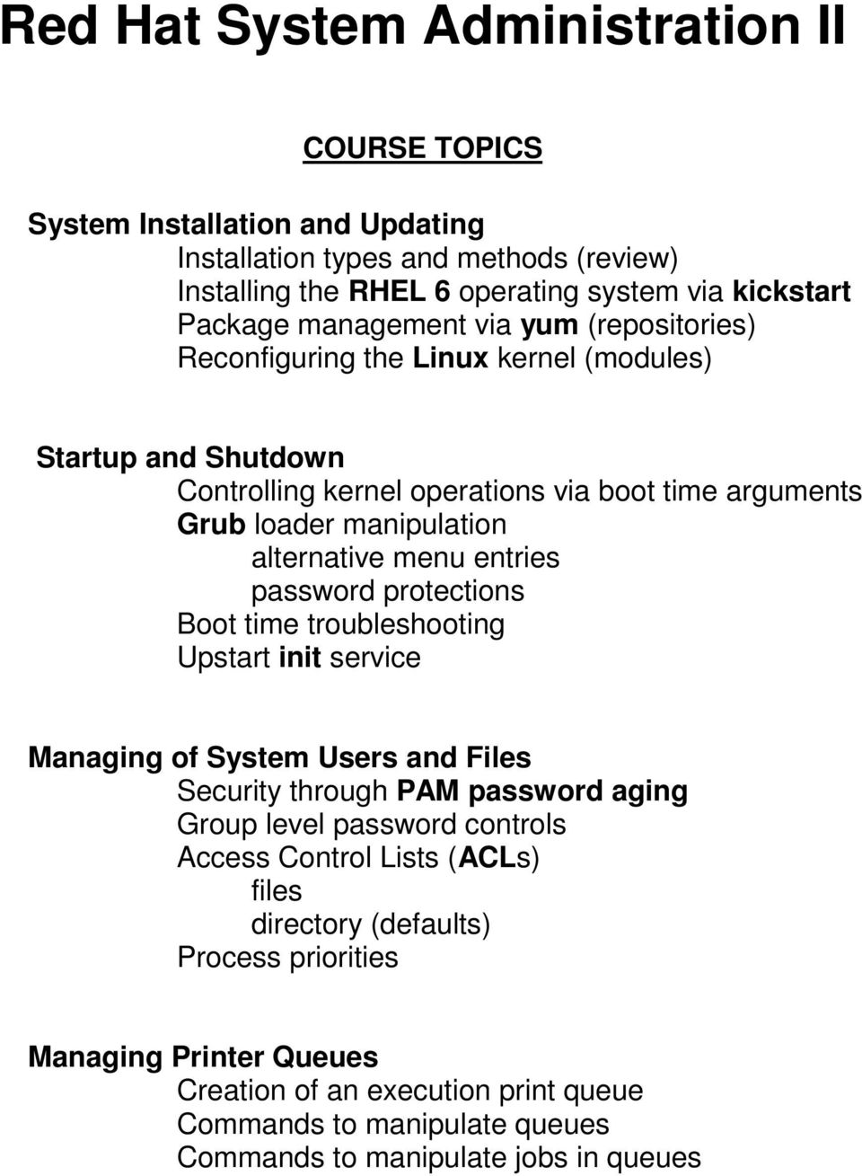 password protections Boot time troubleshooting Upstart init service Managing of System Users and Files Security through PAM password aging Group level password controls Access Control