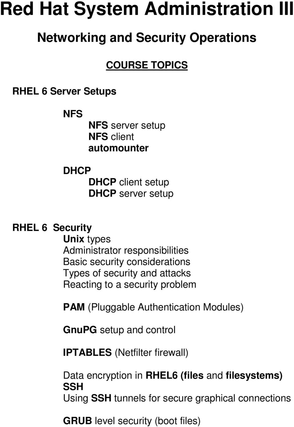 security and attacks Reacting to a security problem PAM (Pluggable Authentication Modules) GnuPG setup and control IPTABLES (Netfilter