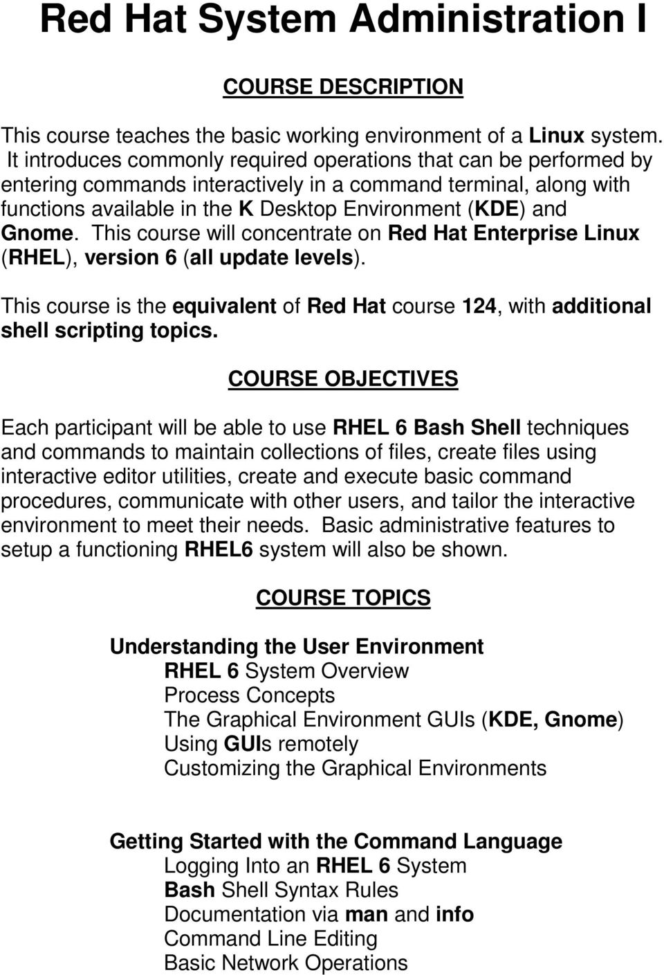 This course will concentrate on Red Hat Enterprise Linux (RHEL), version 6 (all update levels). This course is the equivalent of Red Hat course 124, with additional shell scripting topics.