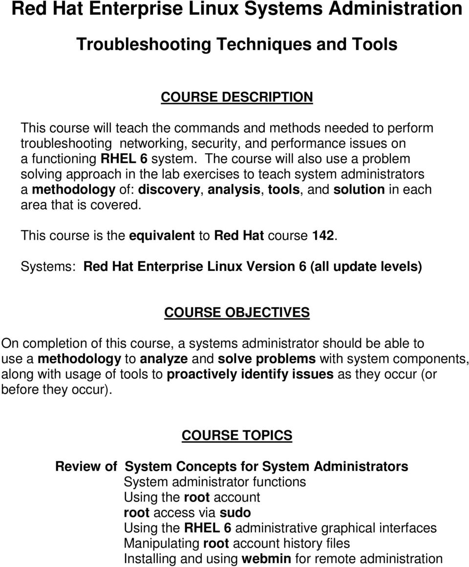 The course will also use a problem solving approach in the lab exercises to teach system administrators a methodology of: discovery, analysis, tools, and solution in each area that is covered.