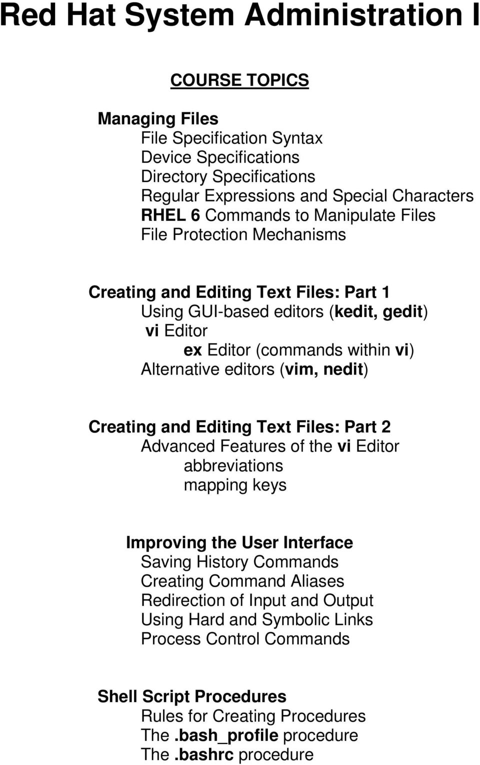 (vim, nedit) Creating and Editing Text Files: Part 2 Advanced Features of the vi Editor abbreviations mapping keys Improving the User Interface Saving History Commands Creating Command