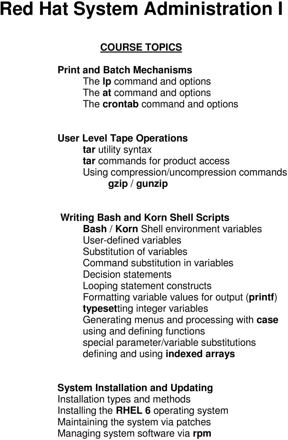 variables Command substitution in variables Decision statements Looping statement constructs Formatting variable values for output (printf) typesetting integer variables Generating menus and