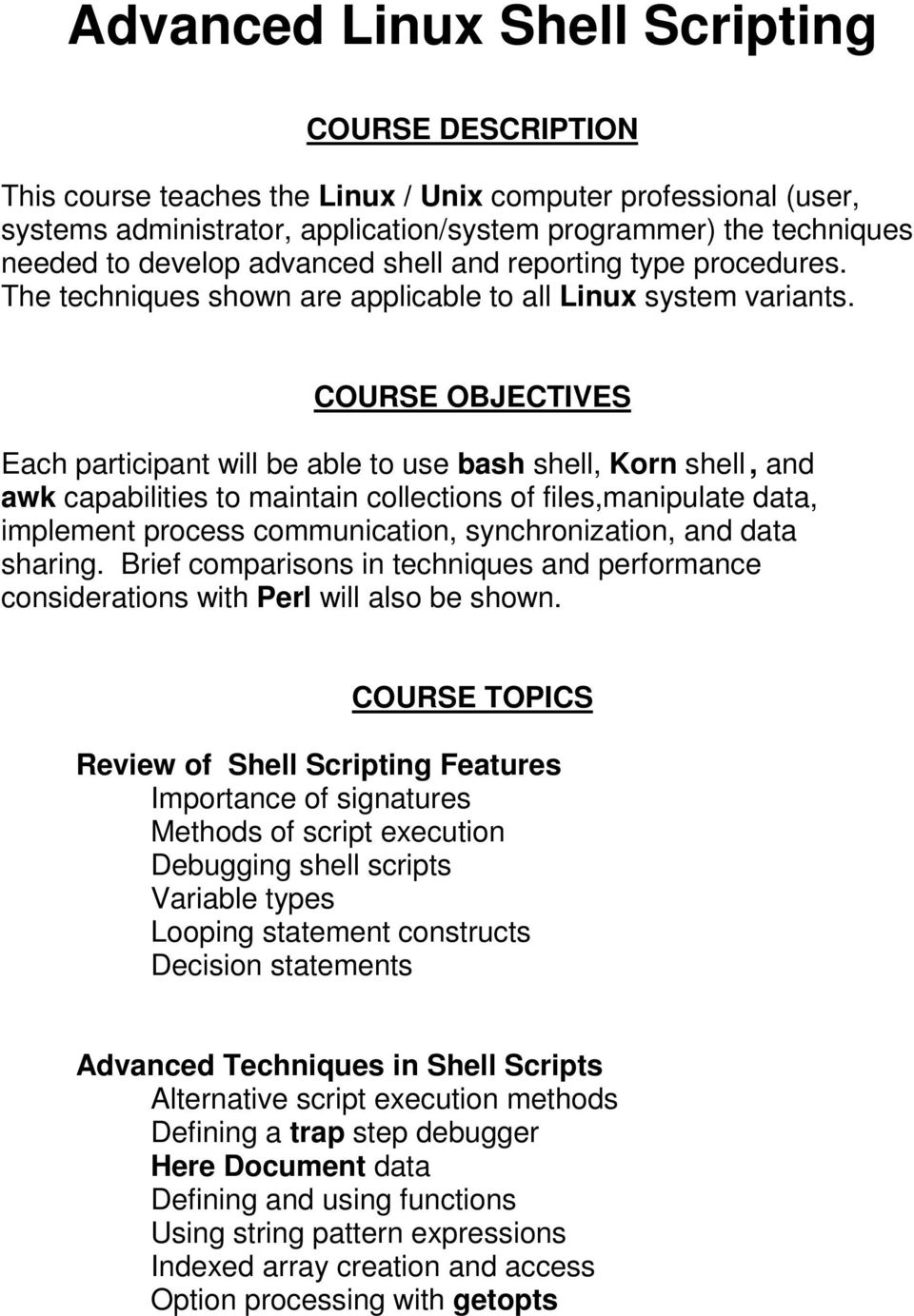 COURSE OBJECTIVES Each participant will be able to use bash shell, Korn shell, and awk capabilities to maintain collections of files,manipulate data, implement process communication, synchronization,