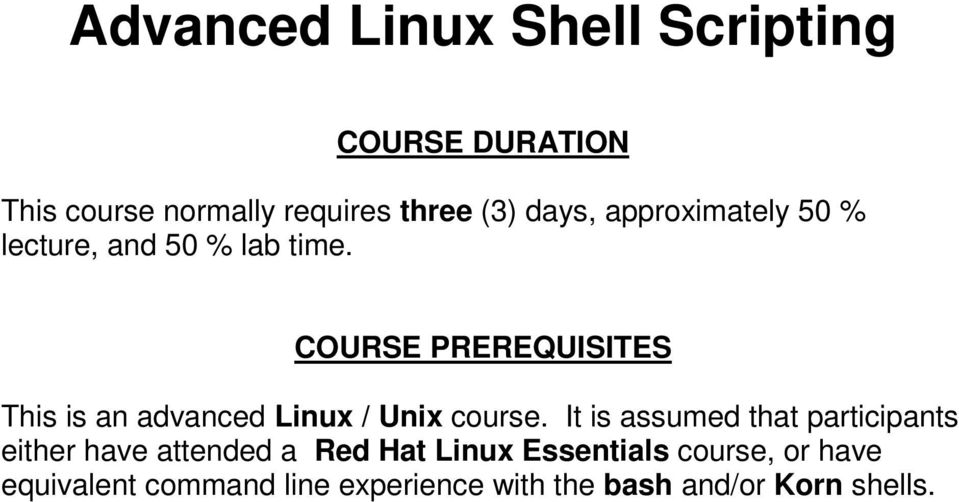 COURSE PREREQUISITES This is an advanced Linux / Unix course.