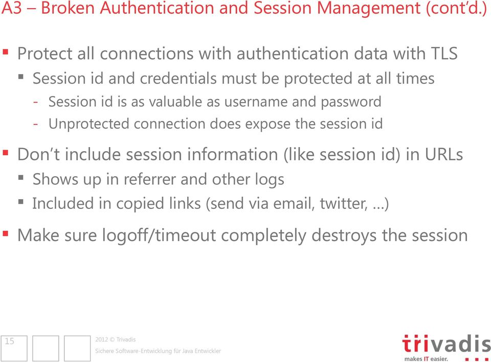 Session id is as valuable as username and password - Unprotected connection does expose the session id Don t include